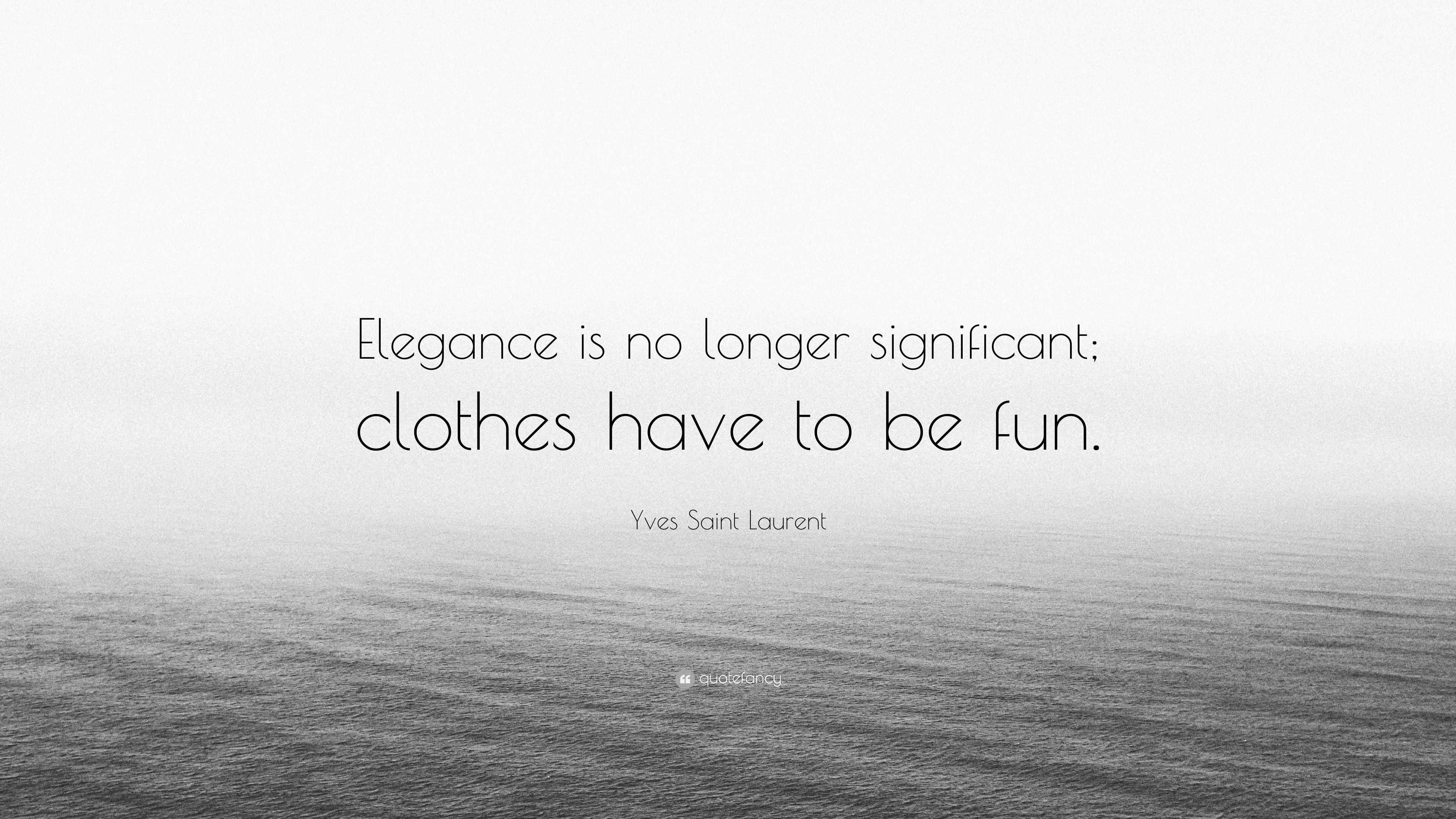 Yves Saint Laurent Quote Elegance Is No Longer Significant