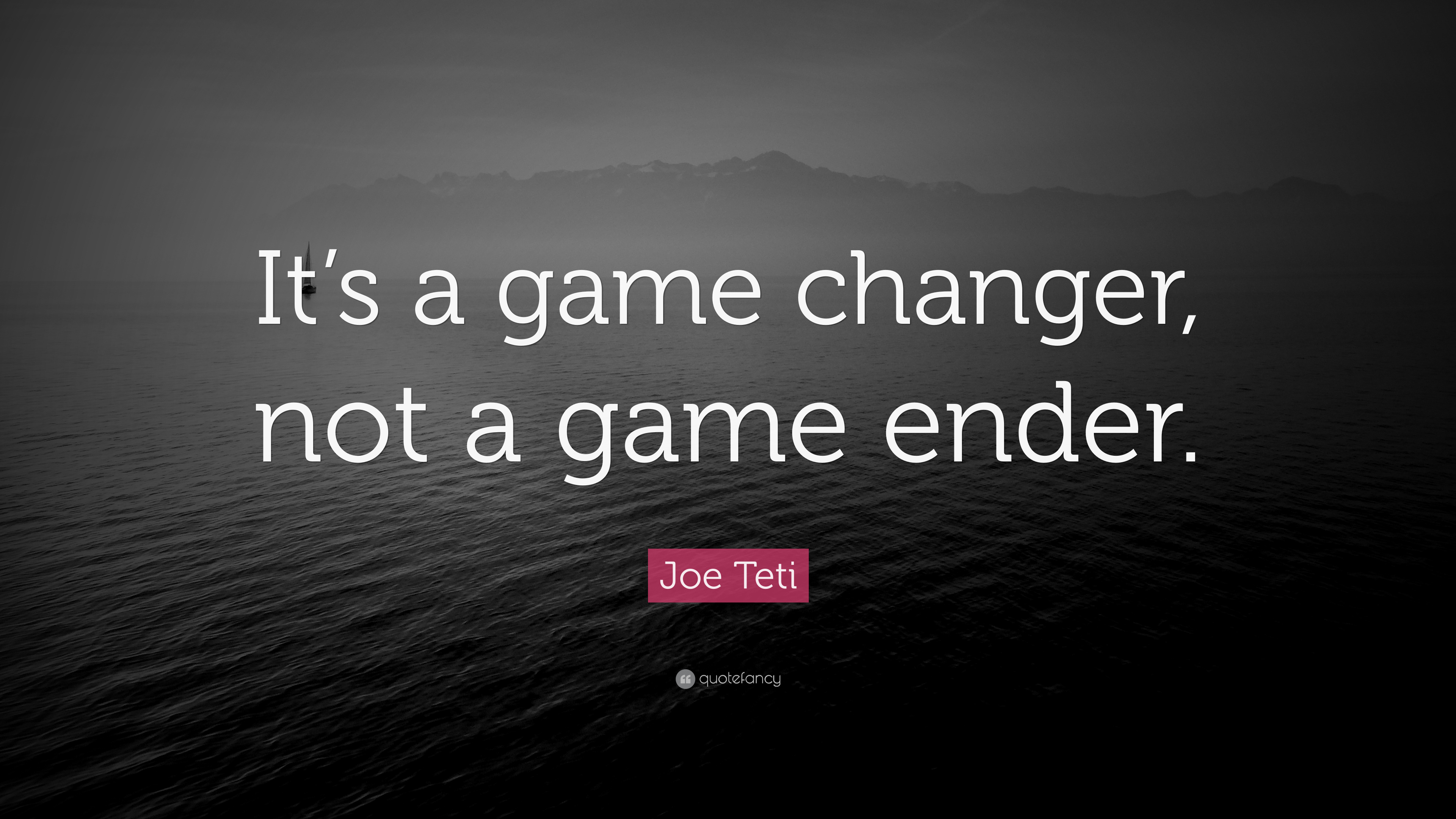 Joe Teti Quote It S A Game Changer Not A Game Ender 7