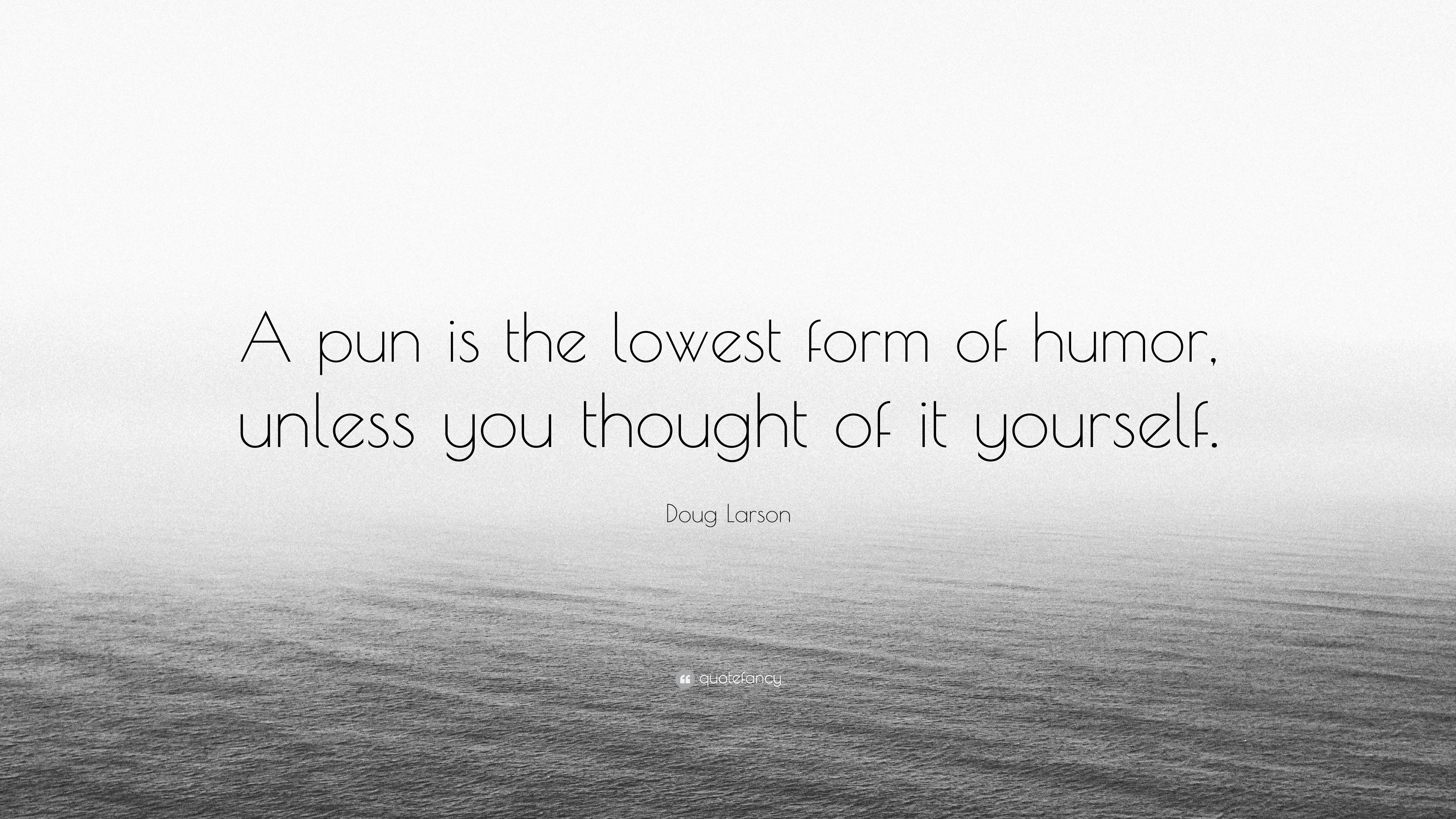 """Doug Larson Quote: """"A pun is the lowest form of humor, unless you ..."""