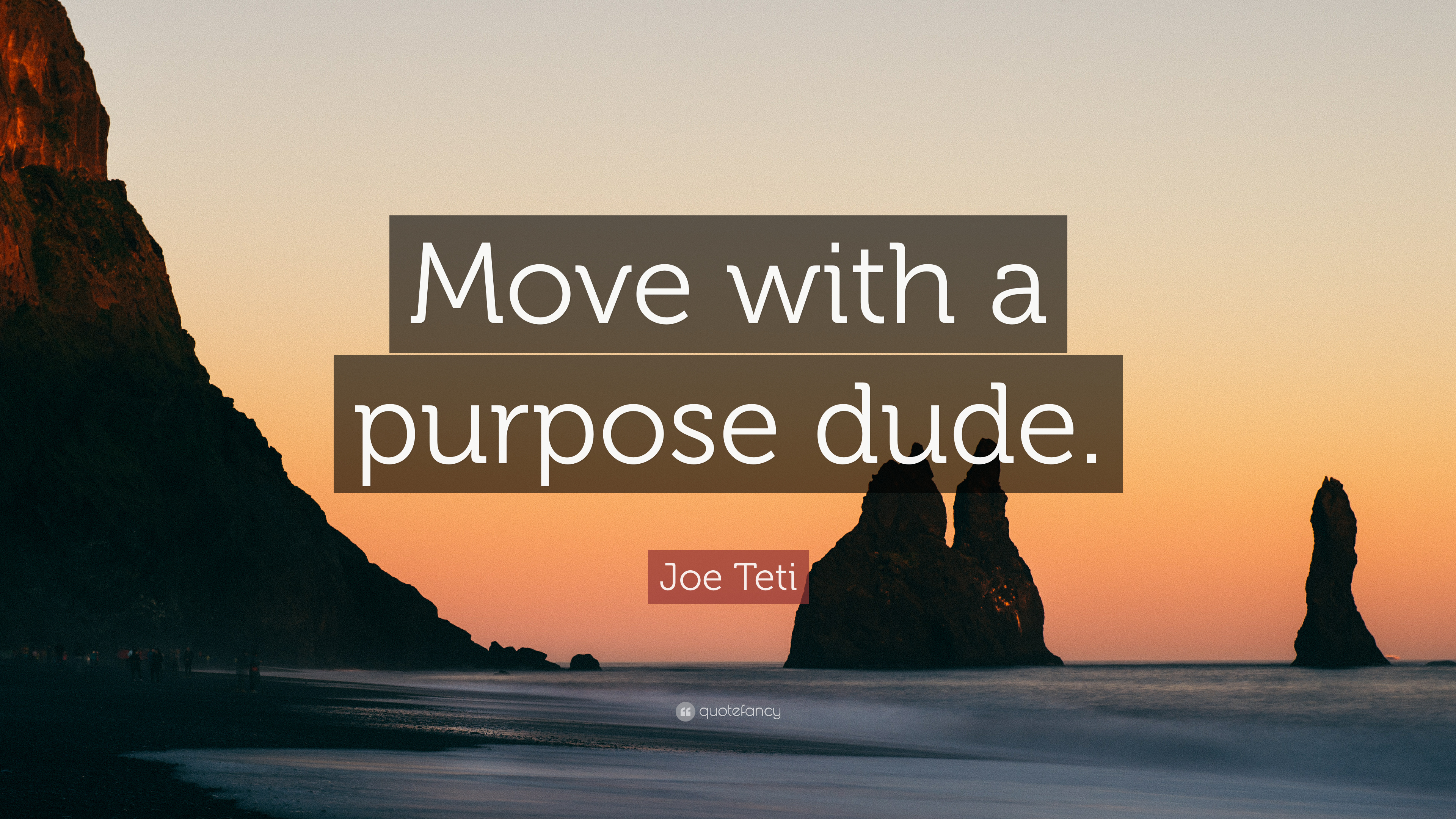 "Joe Teti Quote: ""Move with a purpose dude "" (7 wallpapers"
