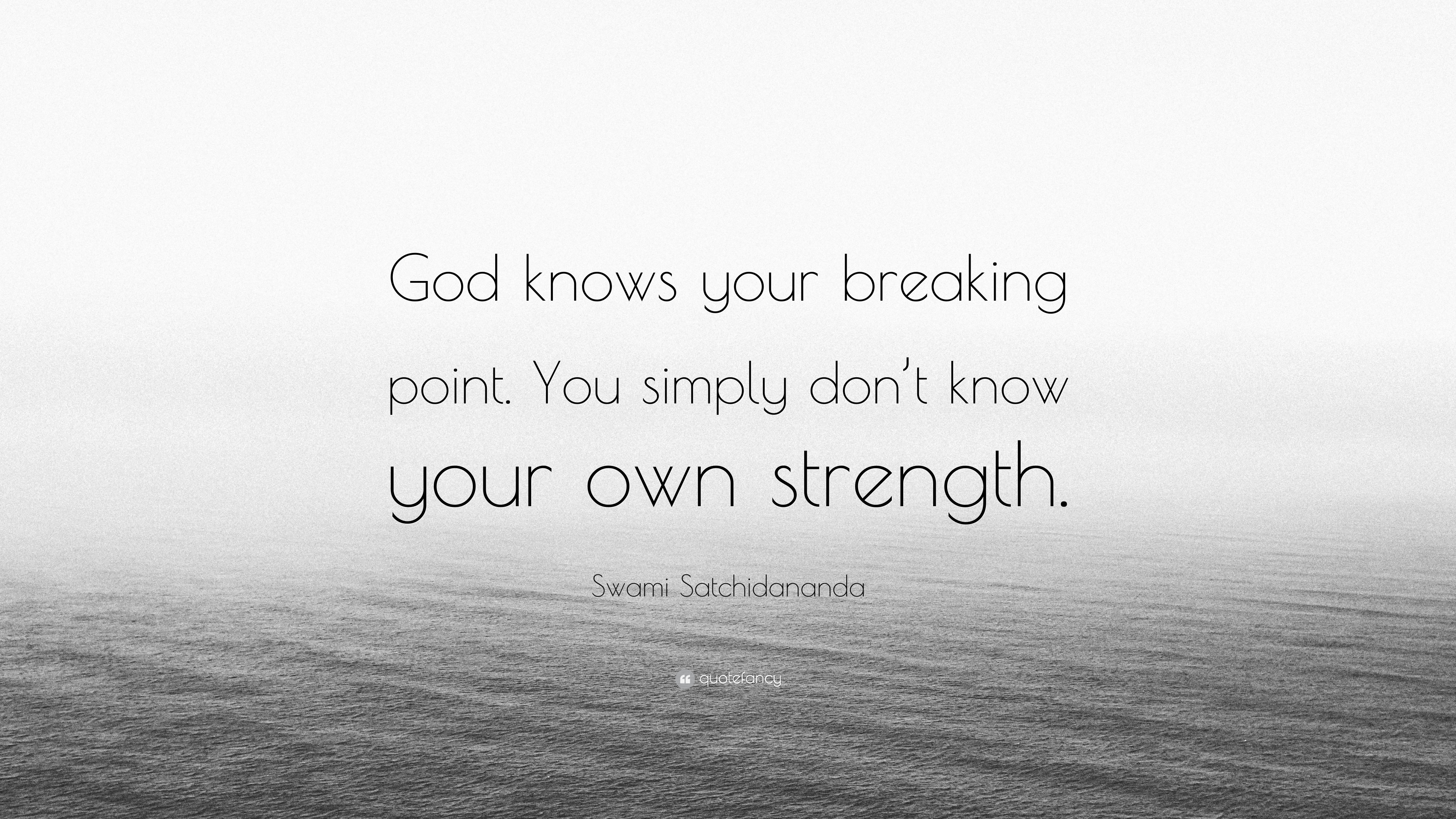 """Swami Satchidananda Quote: """"God knows your breaking point ..."""
