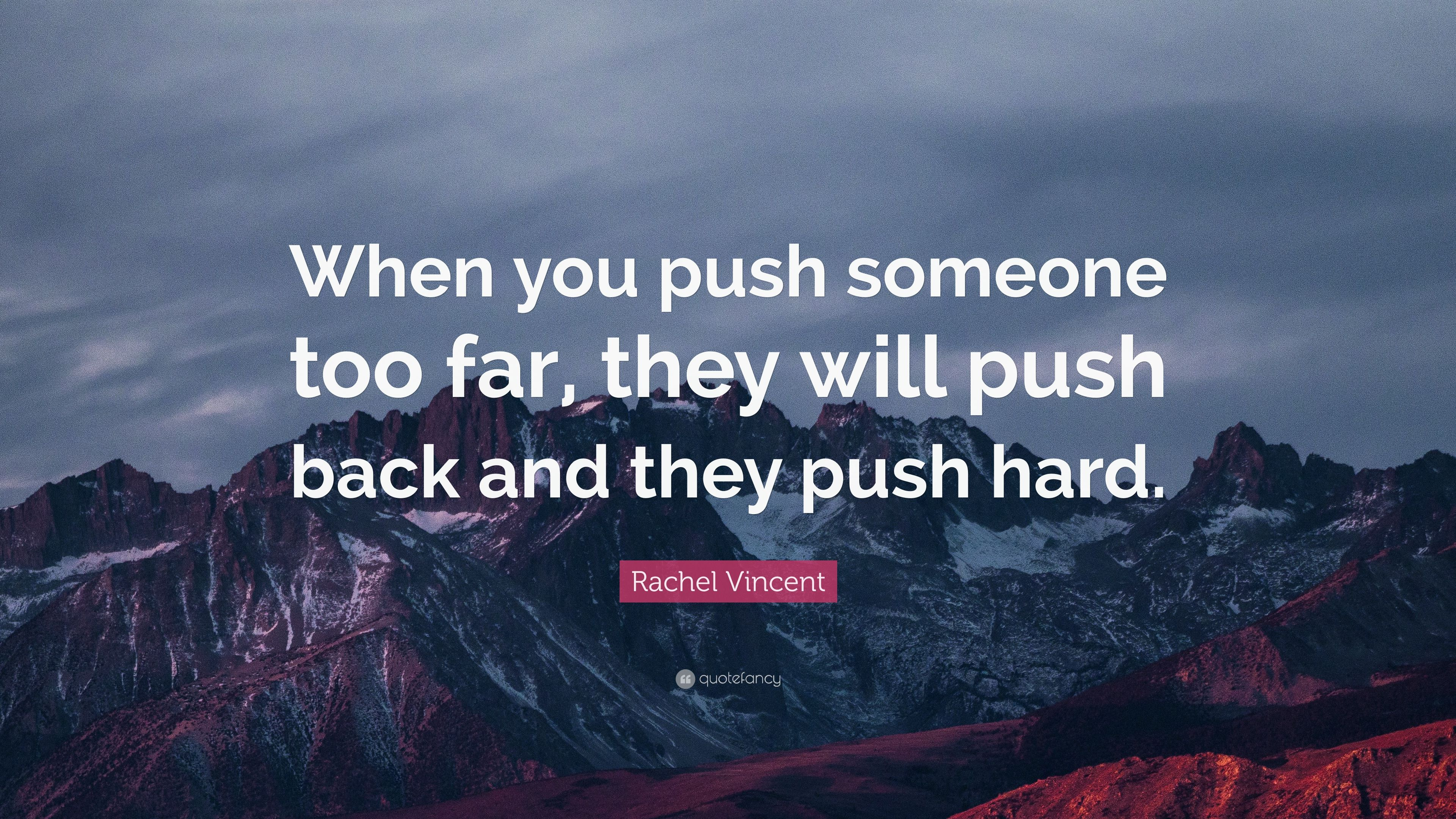 Rachel Vincent Quote When You Push Someone Too Far They Will Push