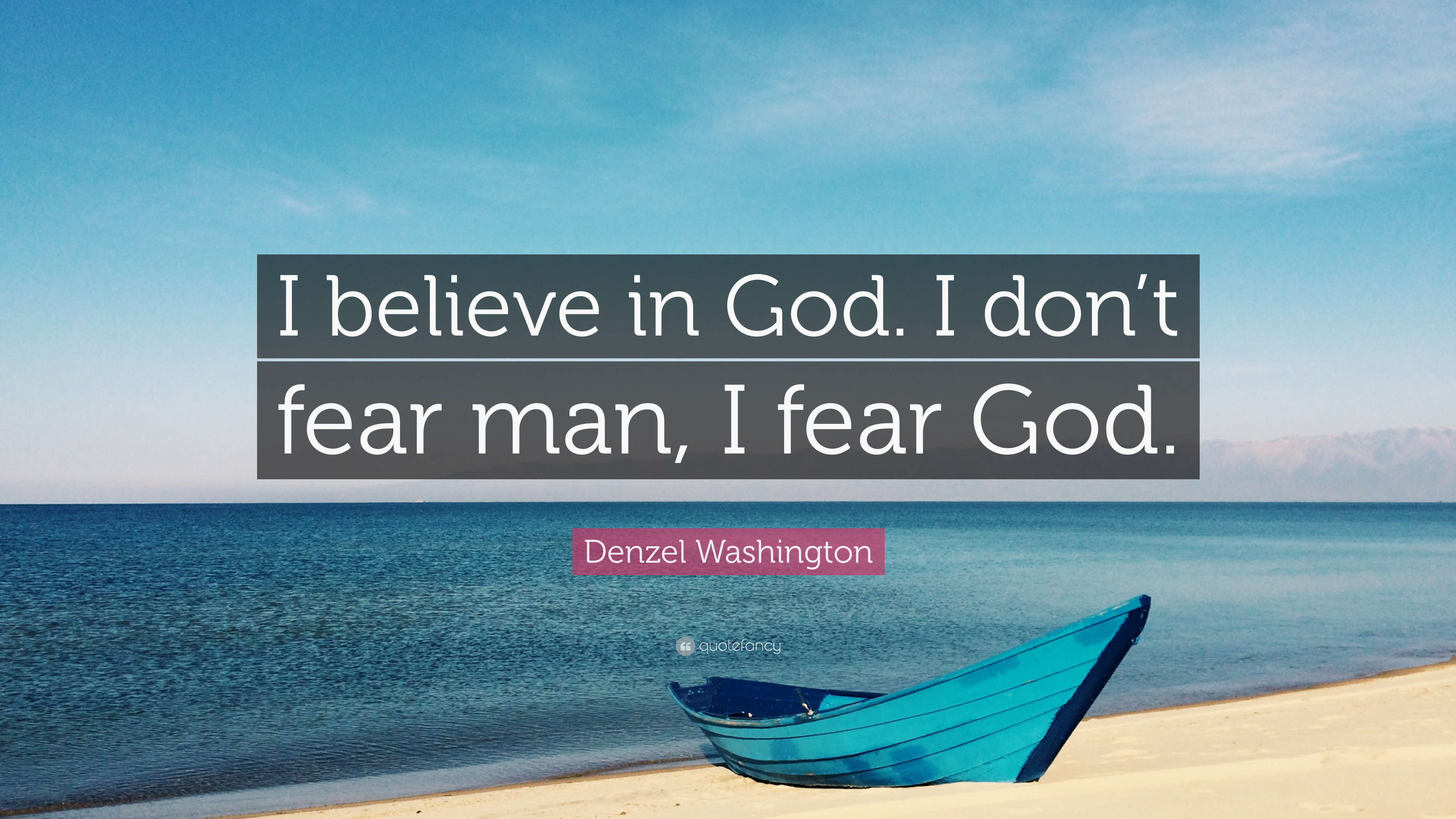"Denzel Washington Quotes Denzel Washington Quote ""I Believe In Godi Don't Fear Man I"
