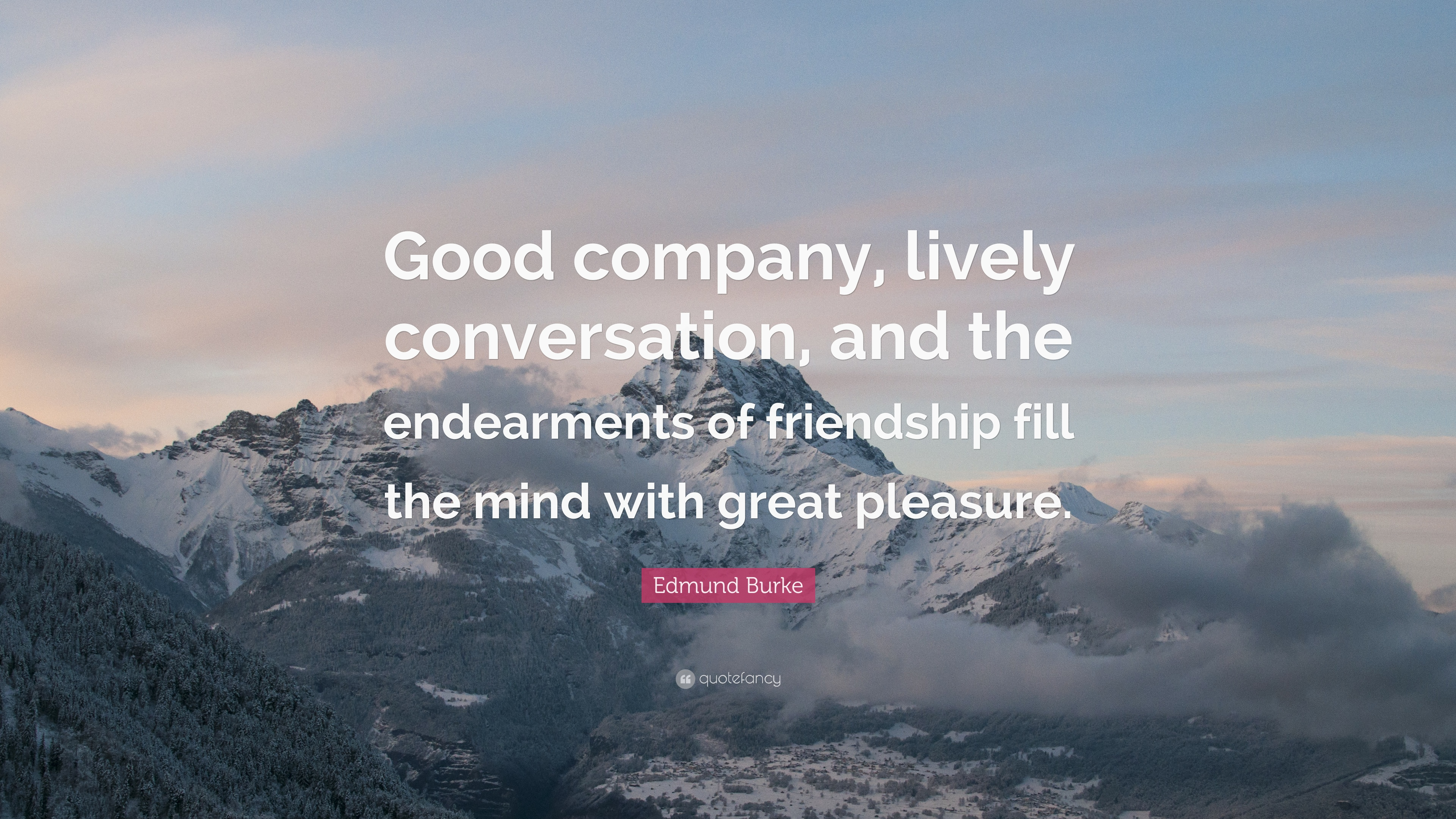 """Edmund Burke Quote: """"Good company, lively conversation, and the"""