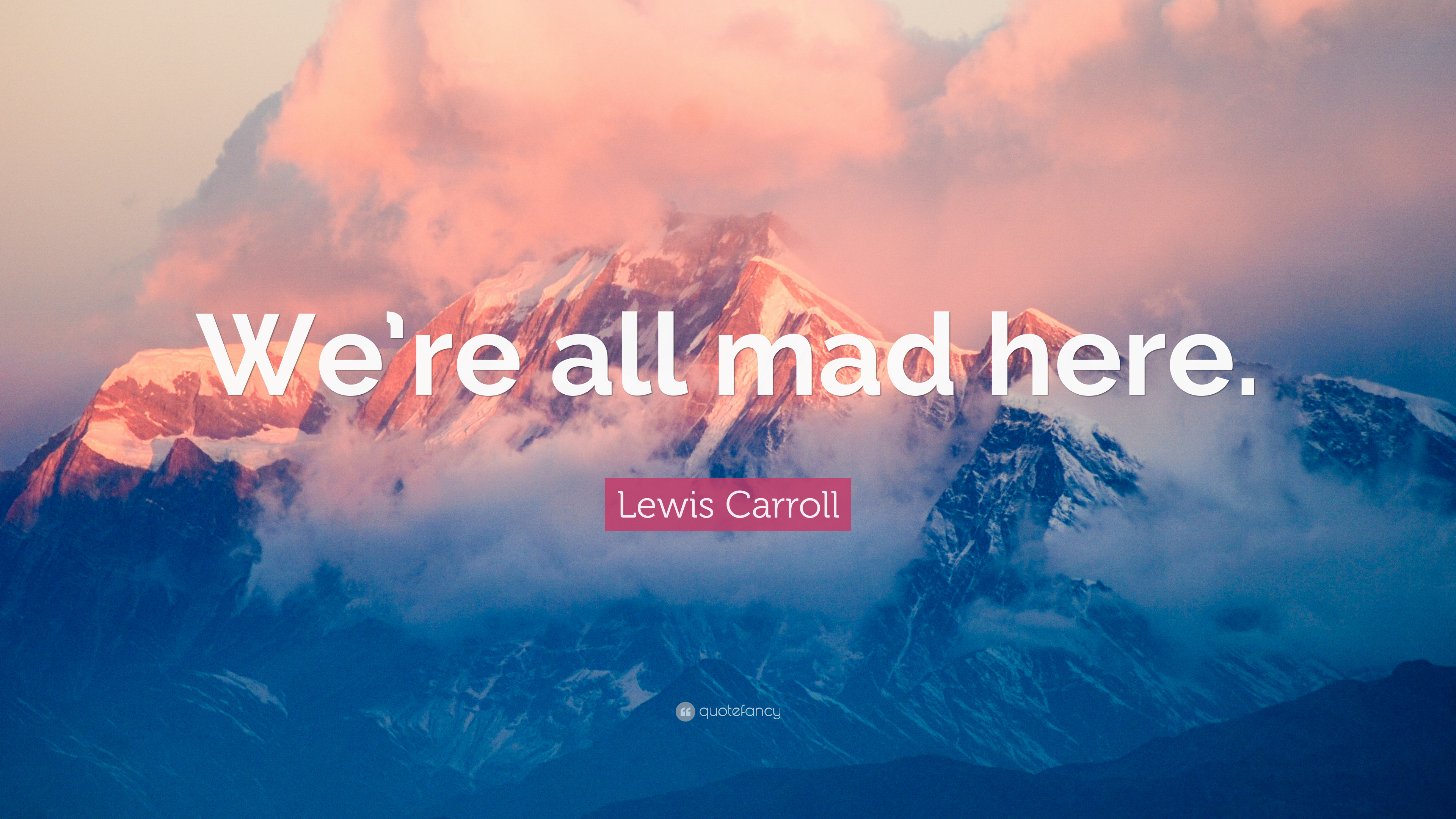 Lewis Carroll Quote We Re All Mad Here 7 Wallpapers Quotefancy
