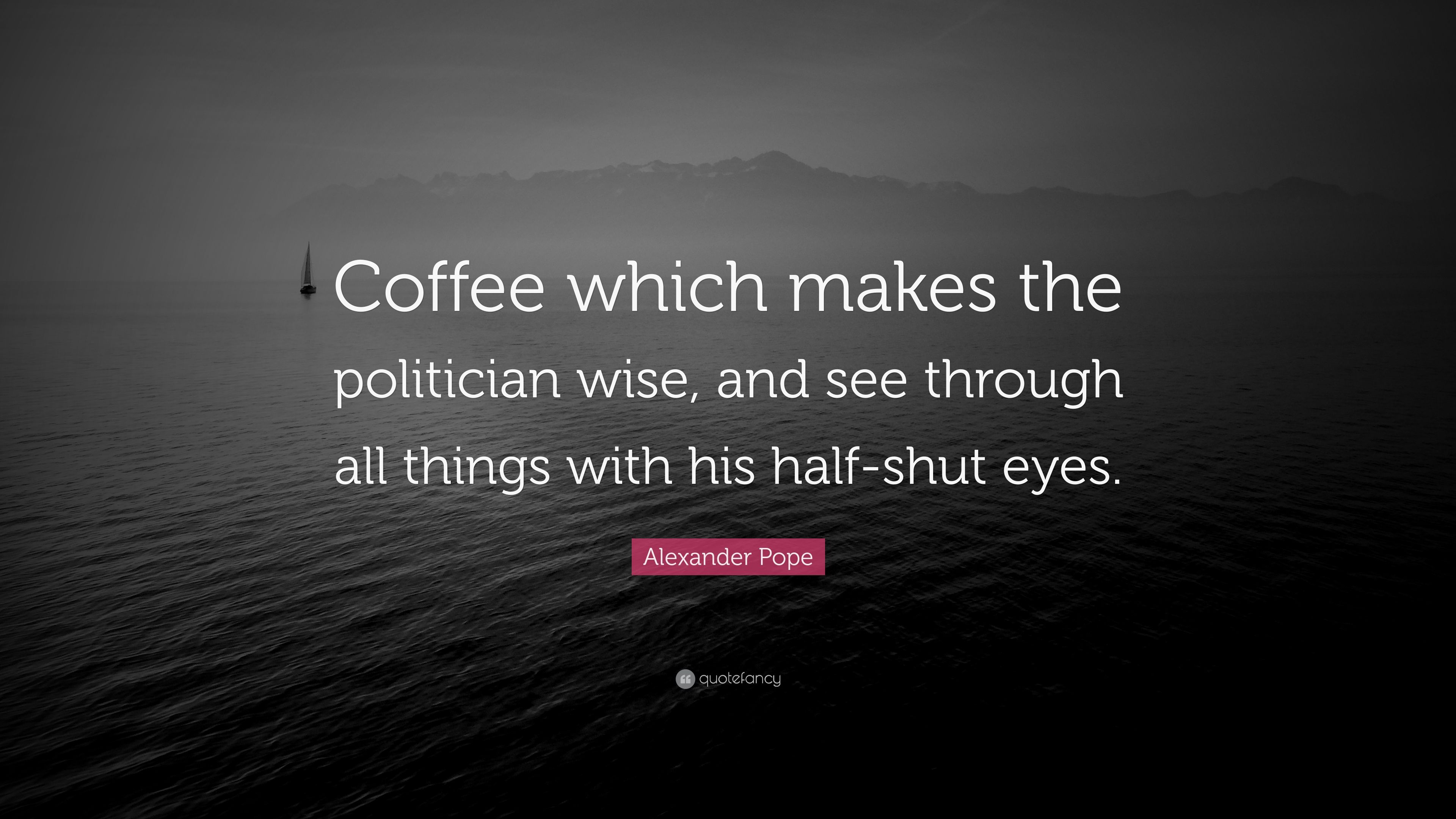 """Alexander Pope Quote: """"Coffee which makes the politician ..."""