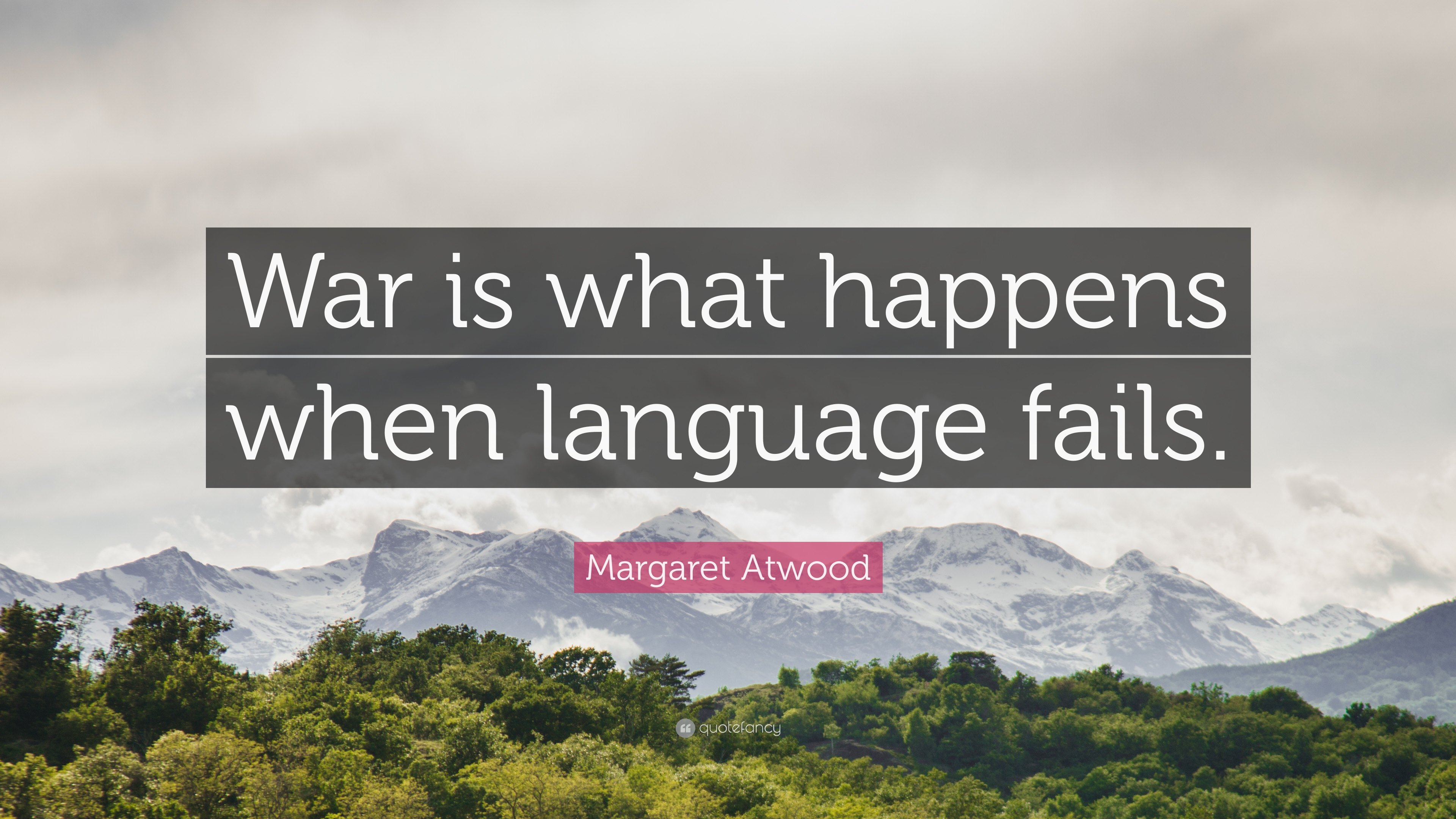 "Margaret Atwood Quote: ""War is what happens when language fails ..."