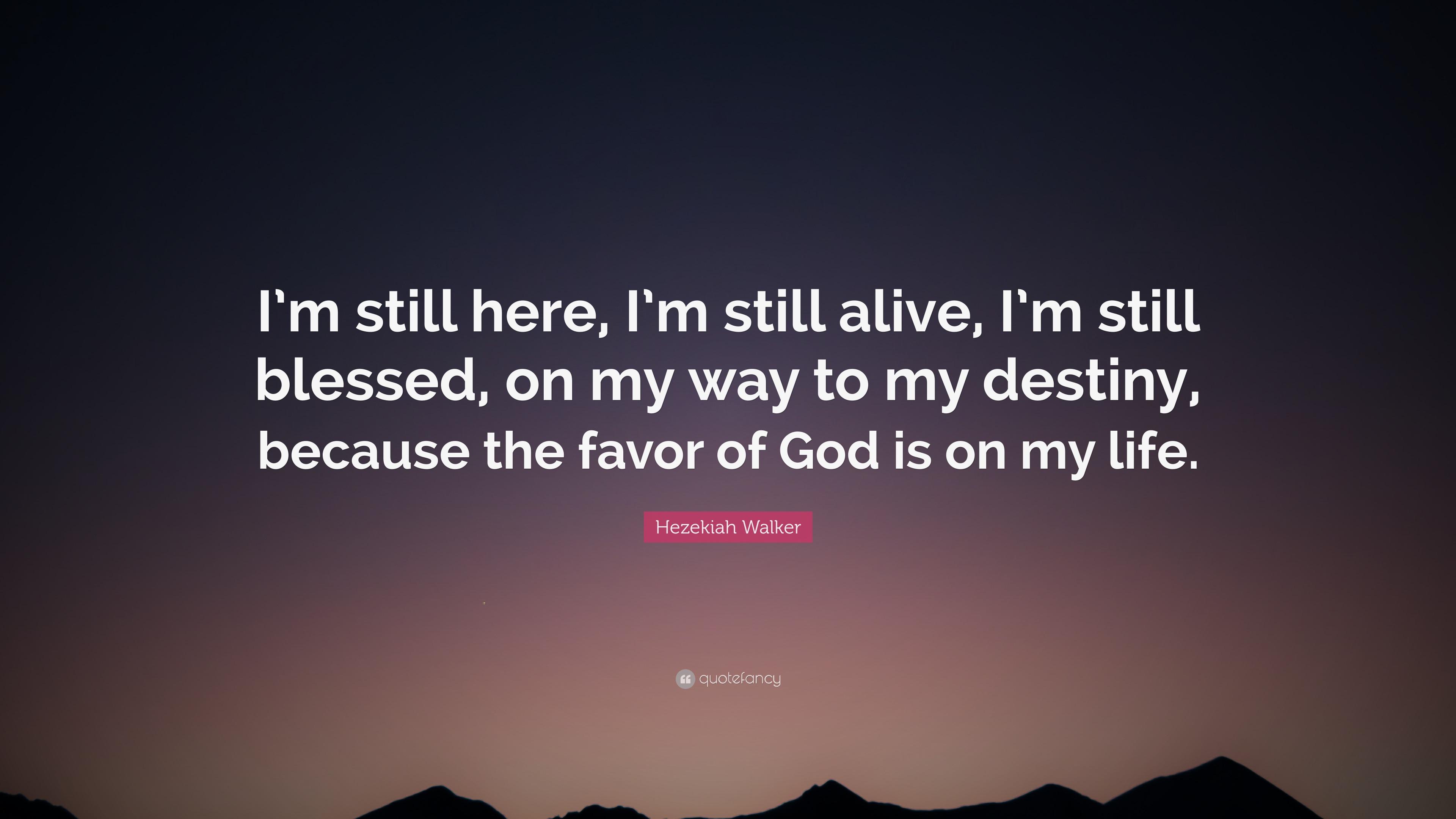 hezekiah walker quote u201ci m still here i m still alive i m still rh quotefancy com