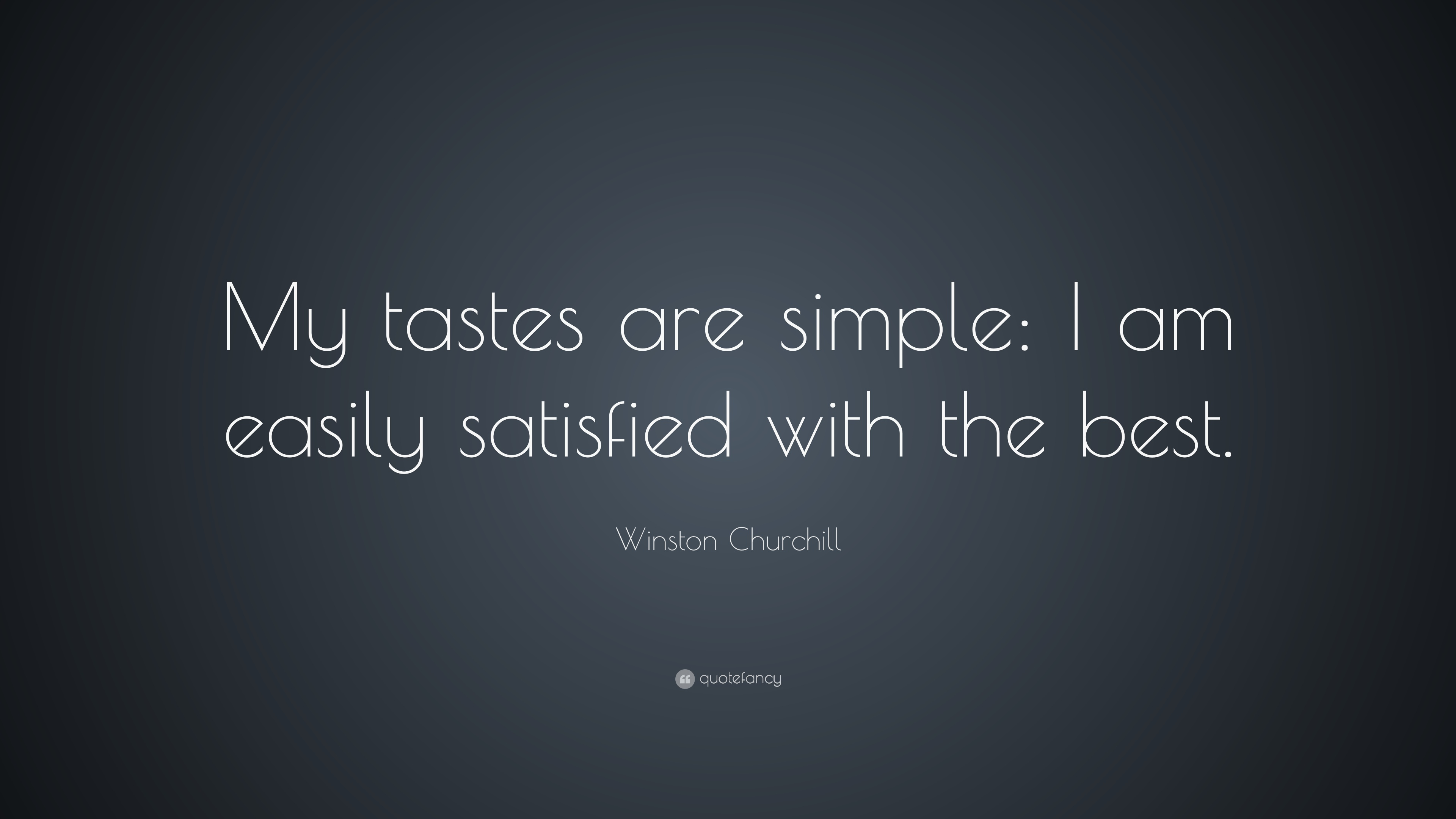 "Best Simple Quotes Winston Churchill Quote: ""My tastes are simple: I am easily  Best Simple Quotes"