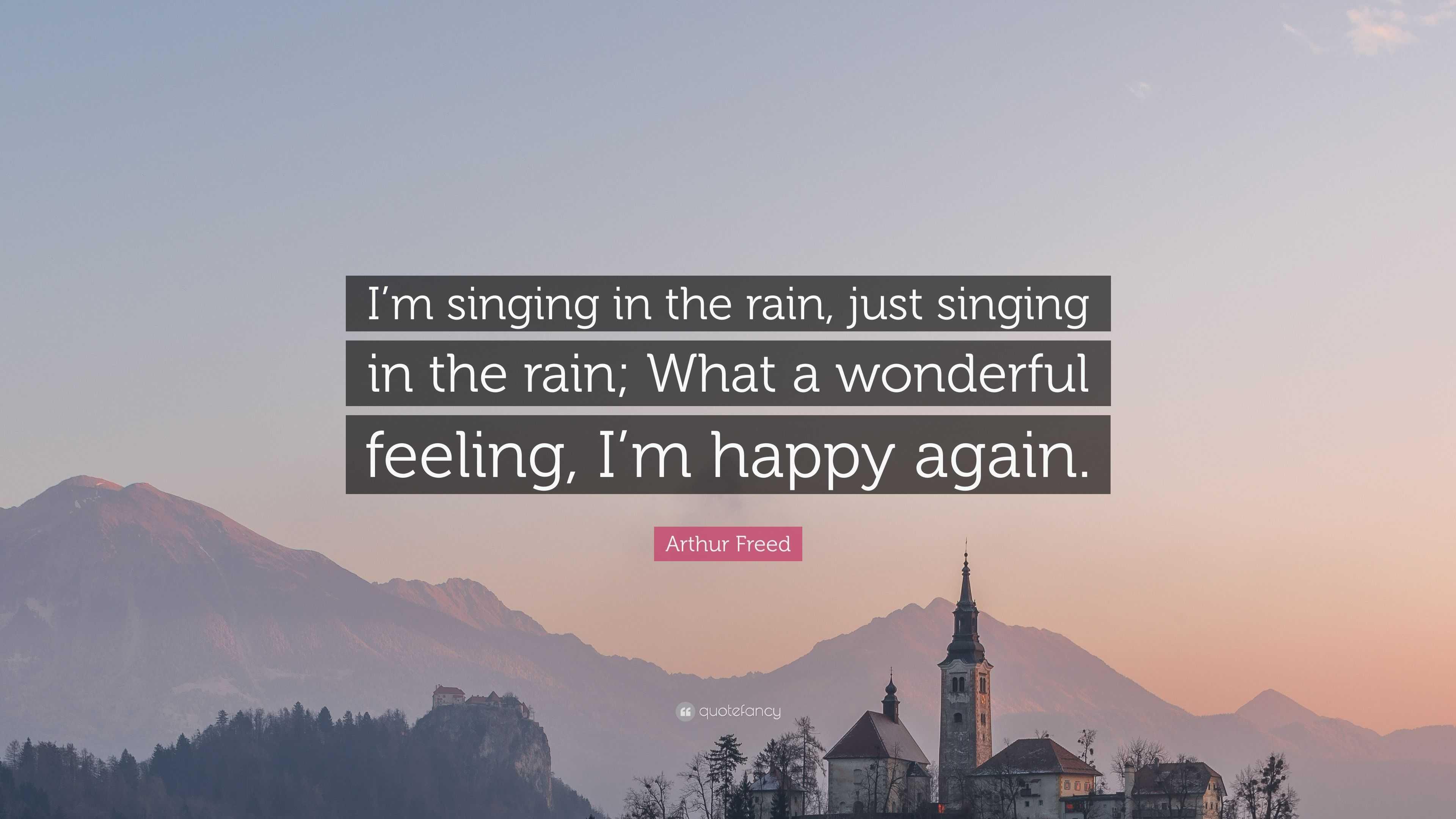 Arthur Freed Quote: U201cIu0027m Singing In The Rain, Just Singing In