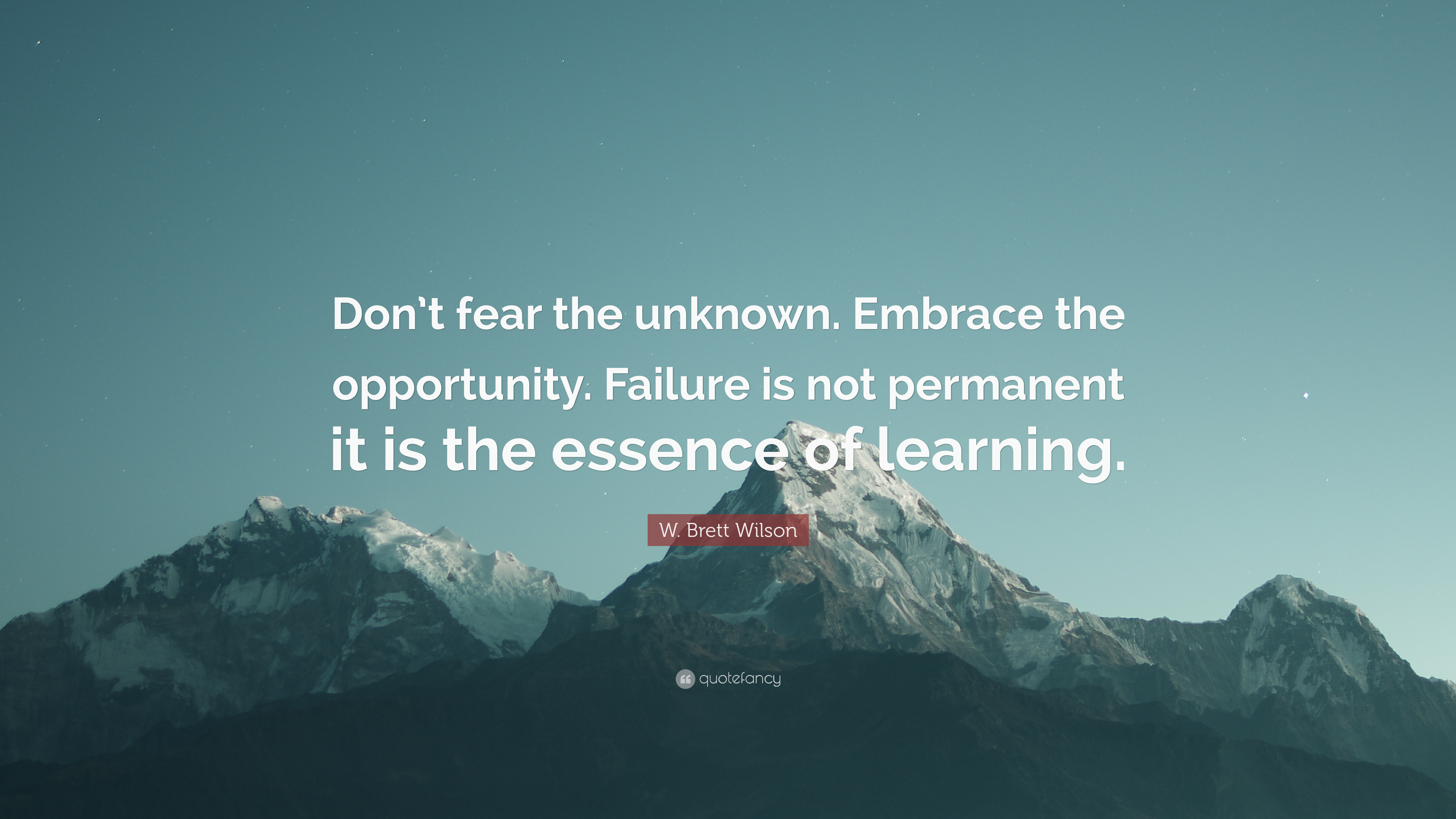 W Brett Wilson Quote Dont Fear The Unknown Embrace The