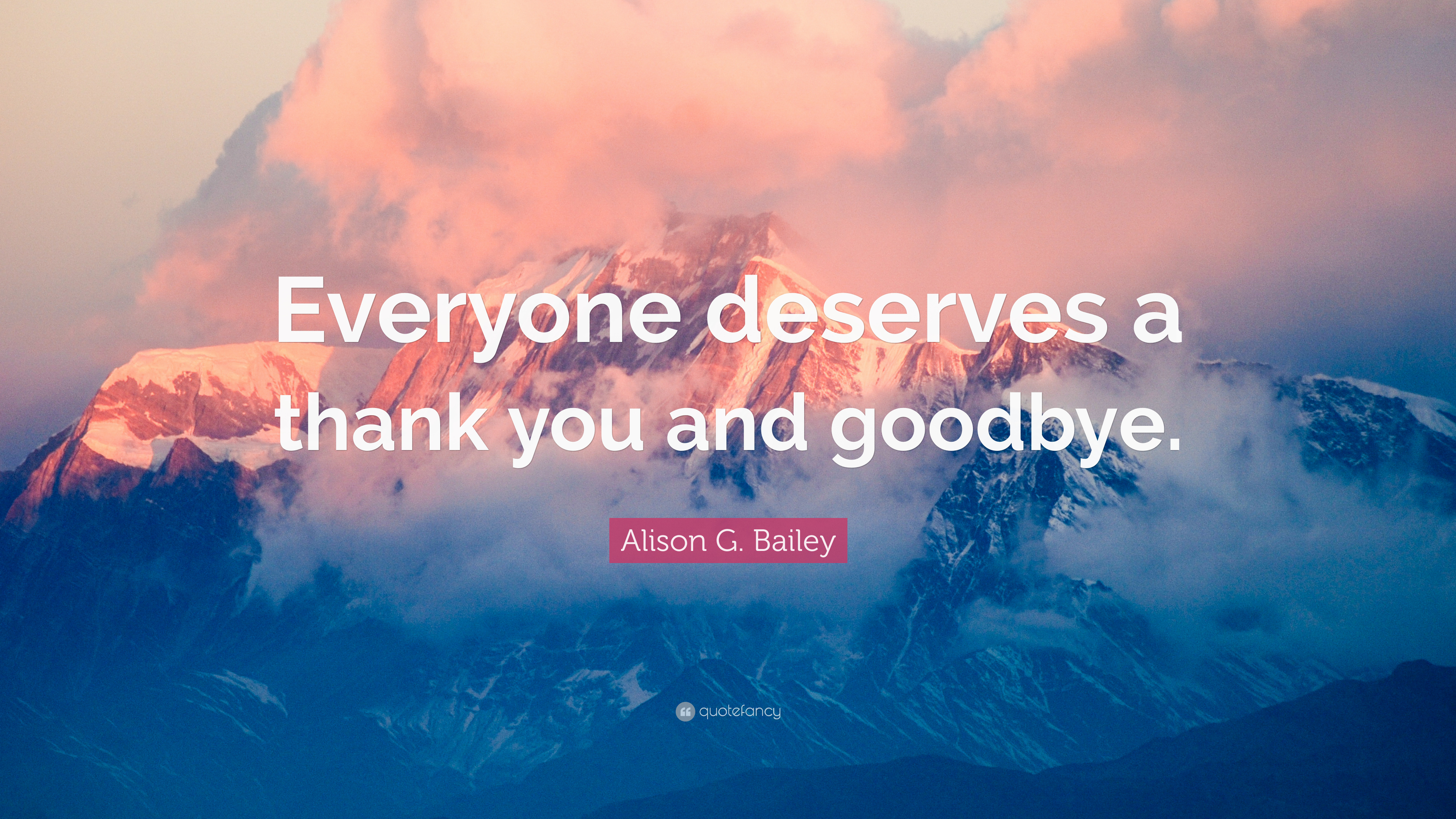 Alison G. Bailey Quote: Everyone deserves a thank you and