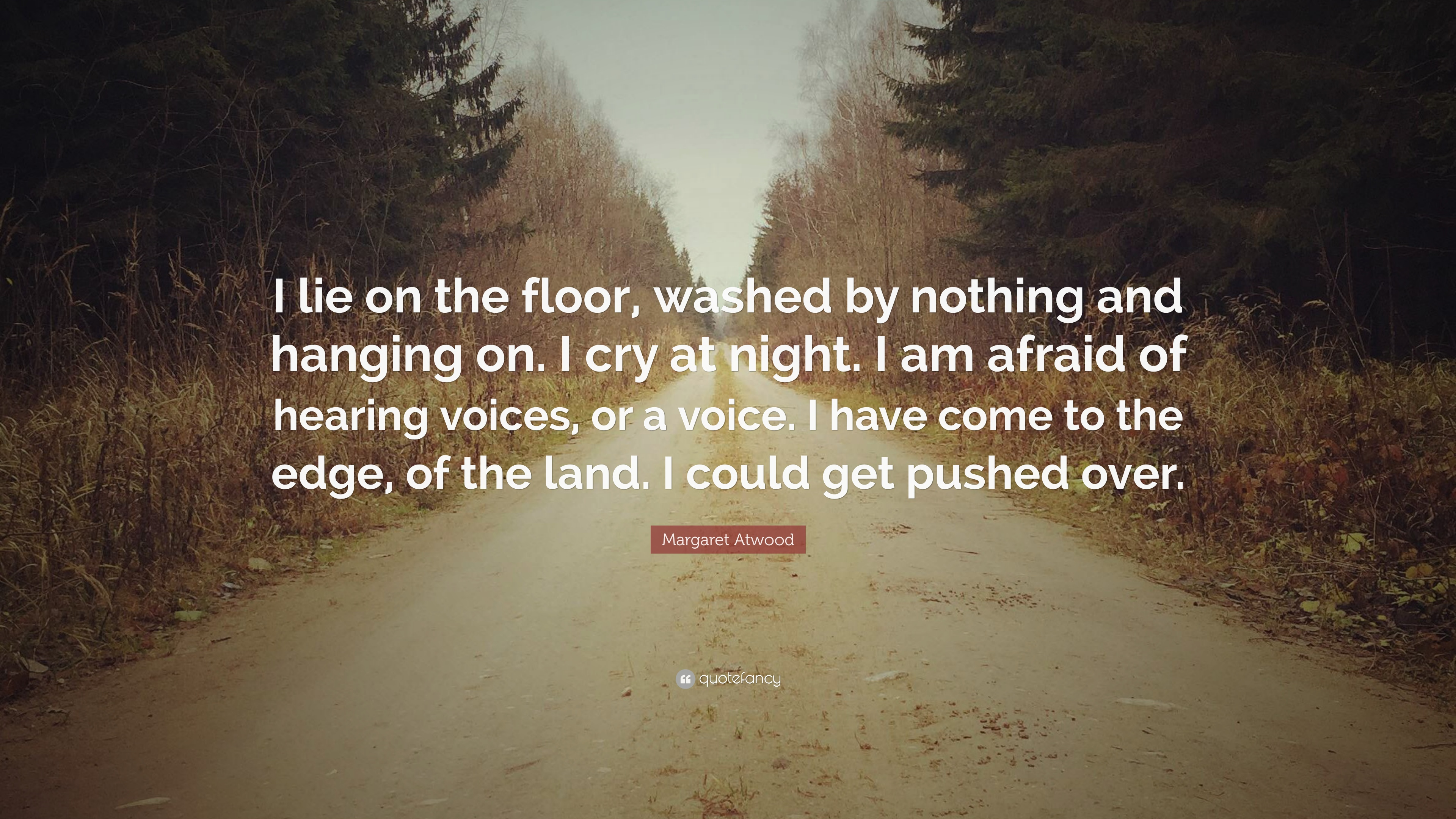 Margaret Atwood Quote I Lie On The Floor Washed By Nothing And