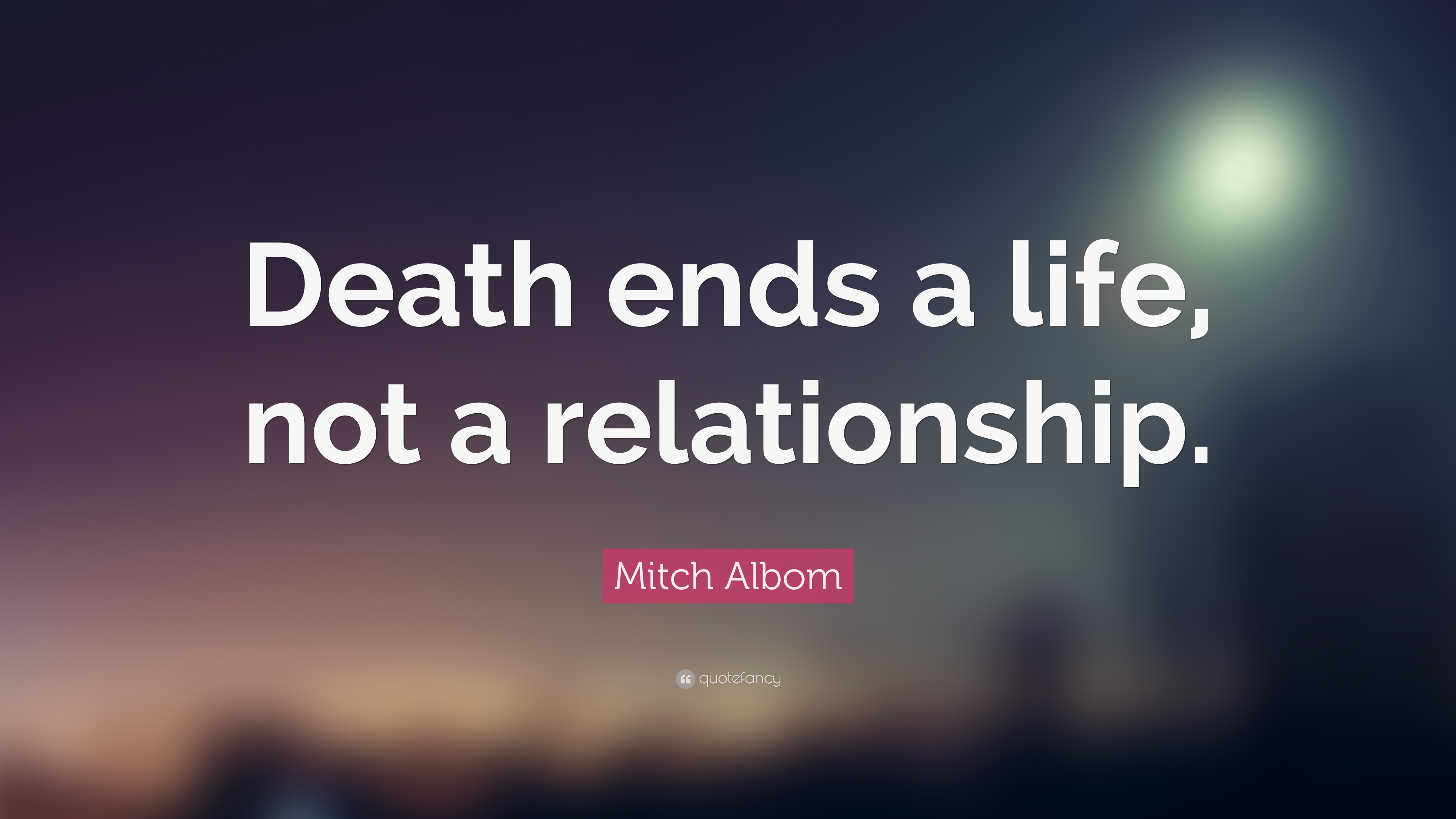 Mitch Albom Quote Death Ends A Life Not A Relationship