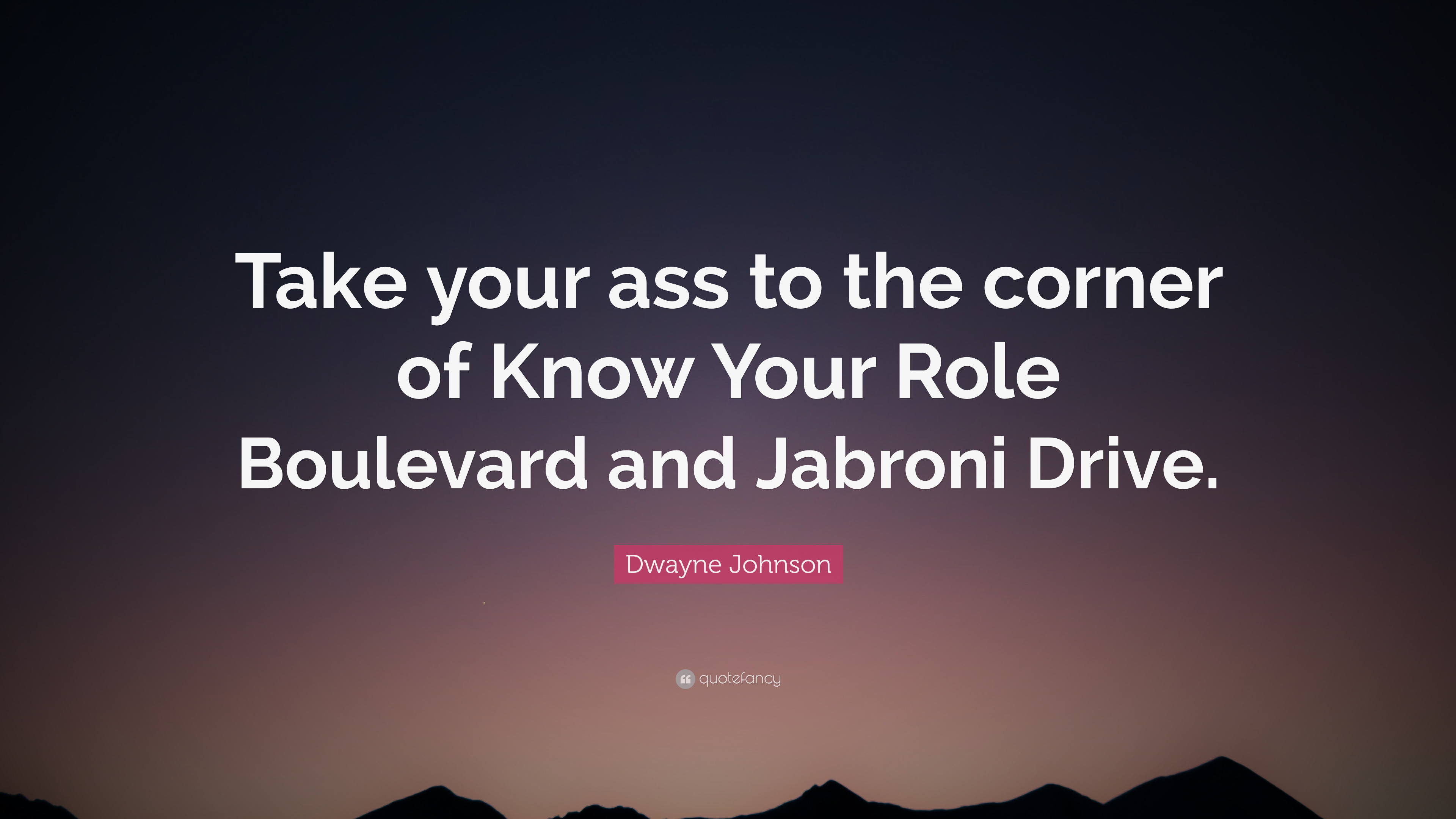 Dwayne Johnson Quote Take Your Ass To The Corner Of Know Your Role