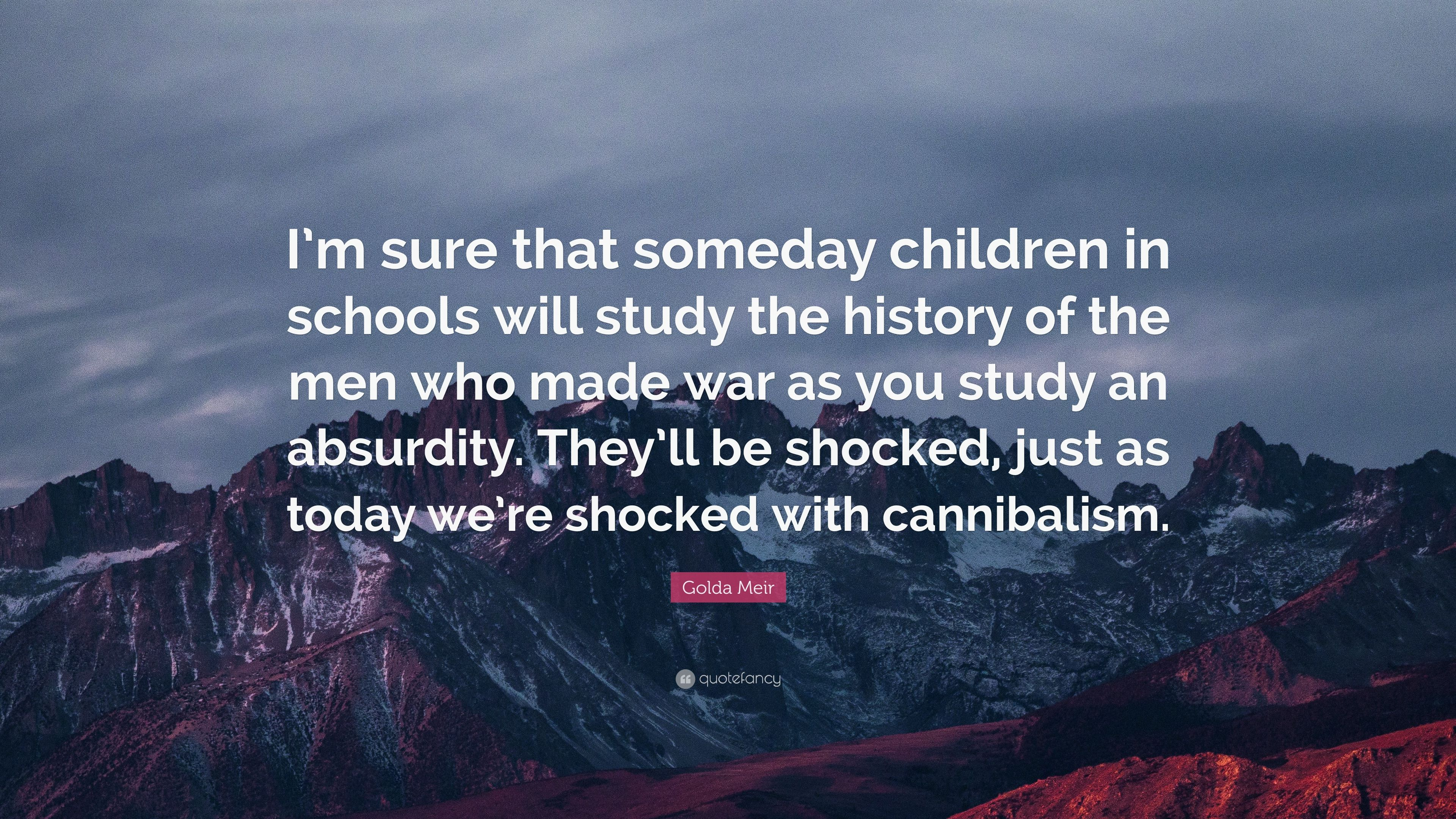 "Golda Meir Quote: ""I'm sure that someday children in schools will"