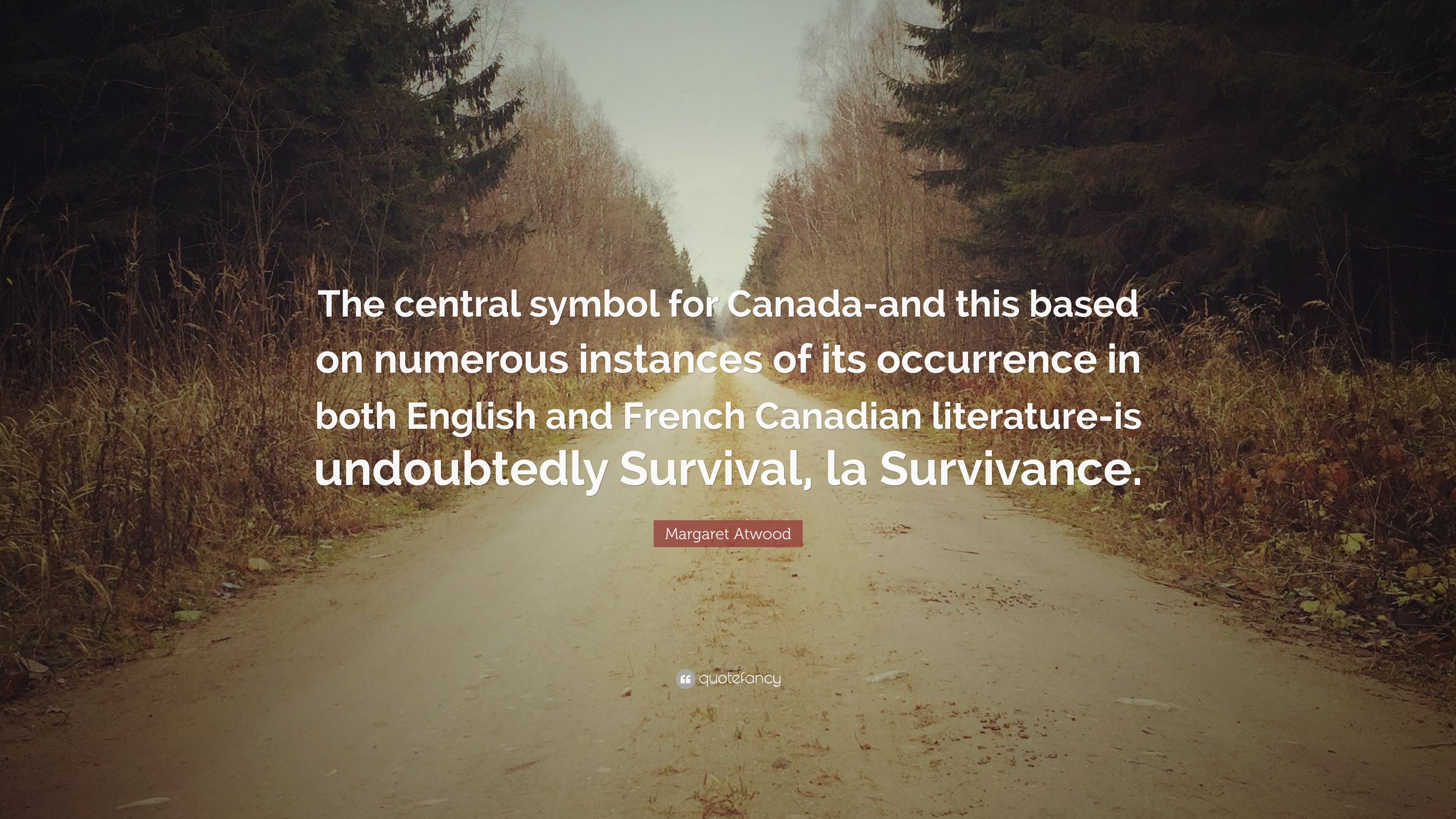 Margaret Atwood Quote The Central Symbol For Canada And This Based