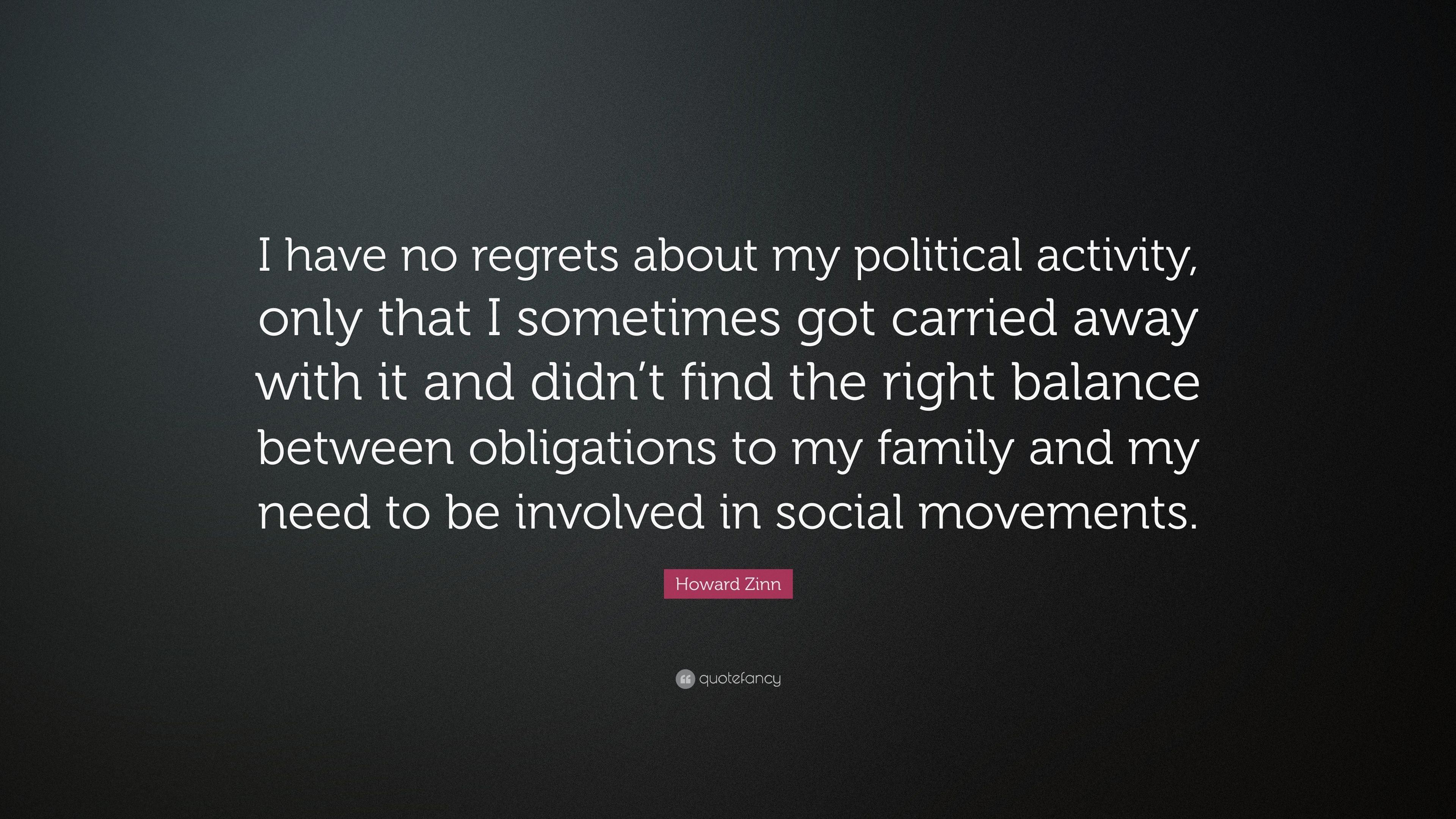 Howard Zinn Quote I Have No Regrets About My Political Activity