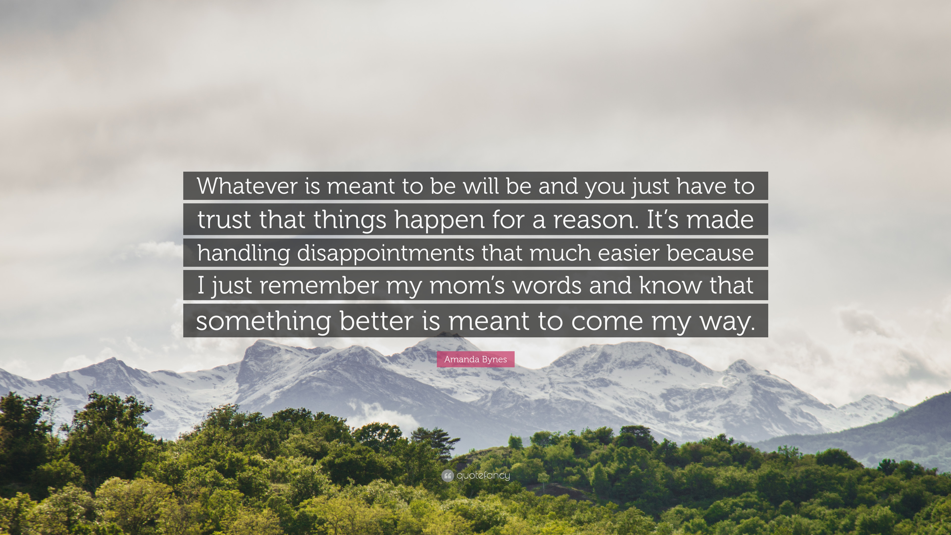 """Amanda Bynes Quote: """"Whatever is meant to be will be and you ..."""