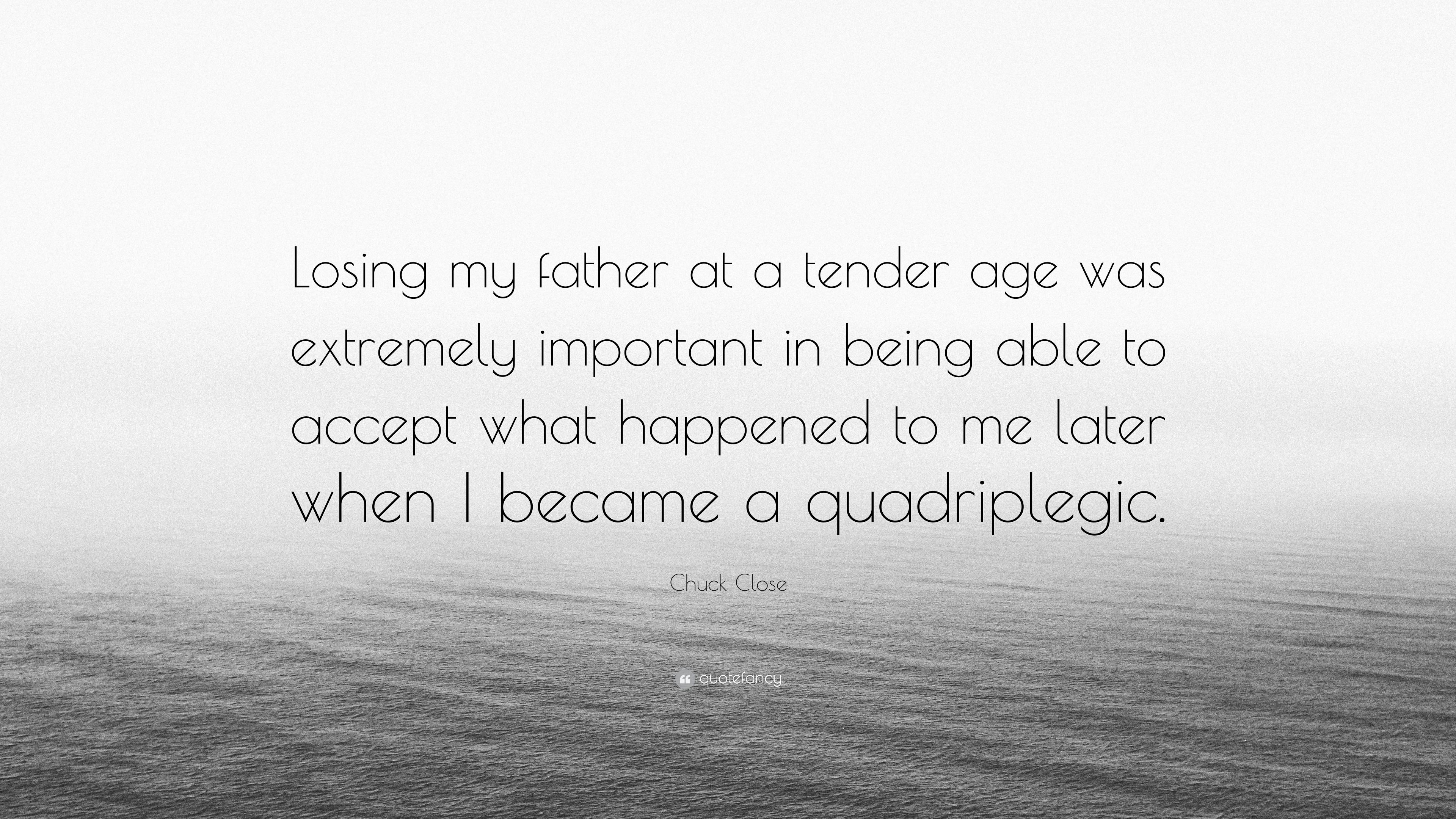 """Chuck Close Quote: """"Losing my father at a tender age was ..."""