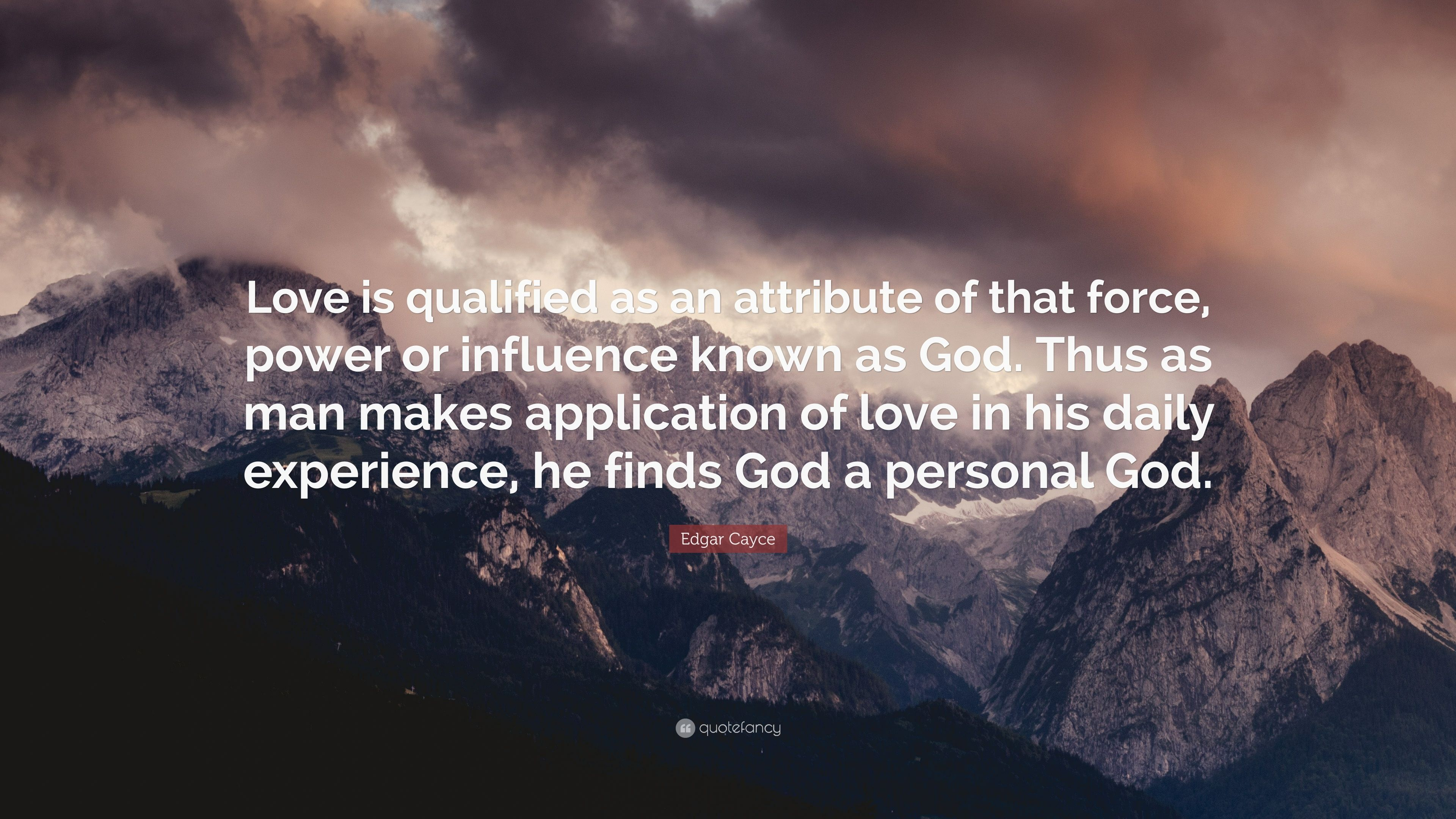 """Edgar Cayce Quote: """"Love is qualified as an attribute of"""