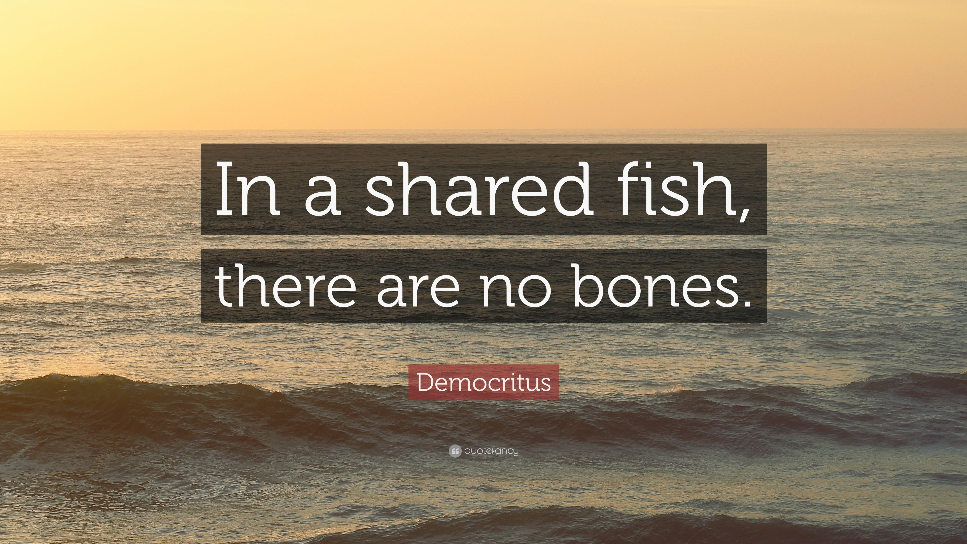 Democritus Quote In A Shared Fish There Are No Bones 7