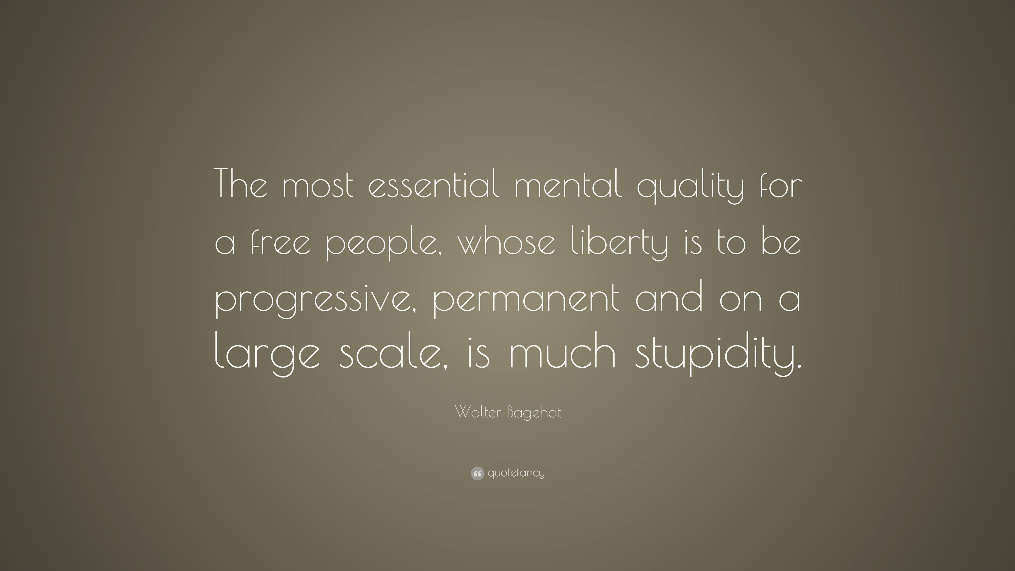 "Progressive Quote Number Walter Bagehot Quote ""The Most Essential Mental Quality For A"