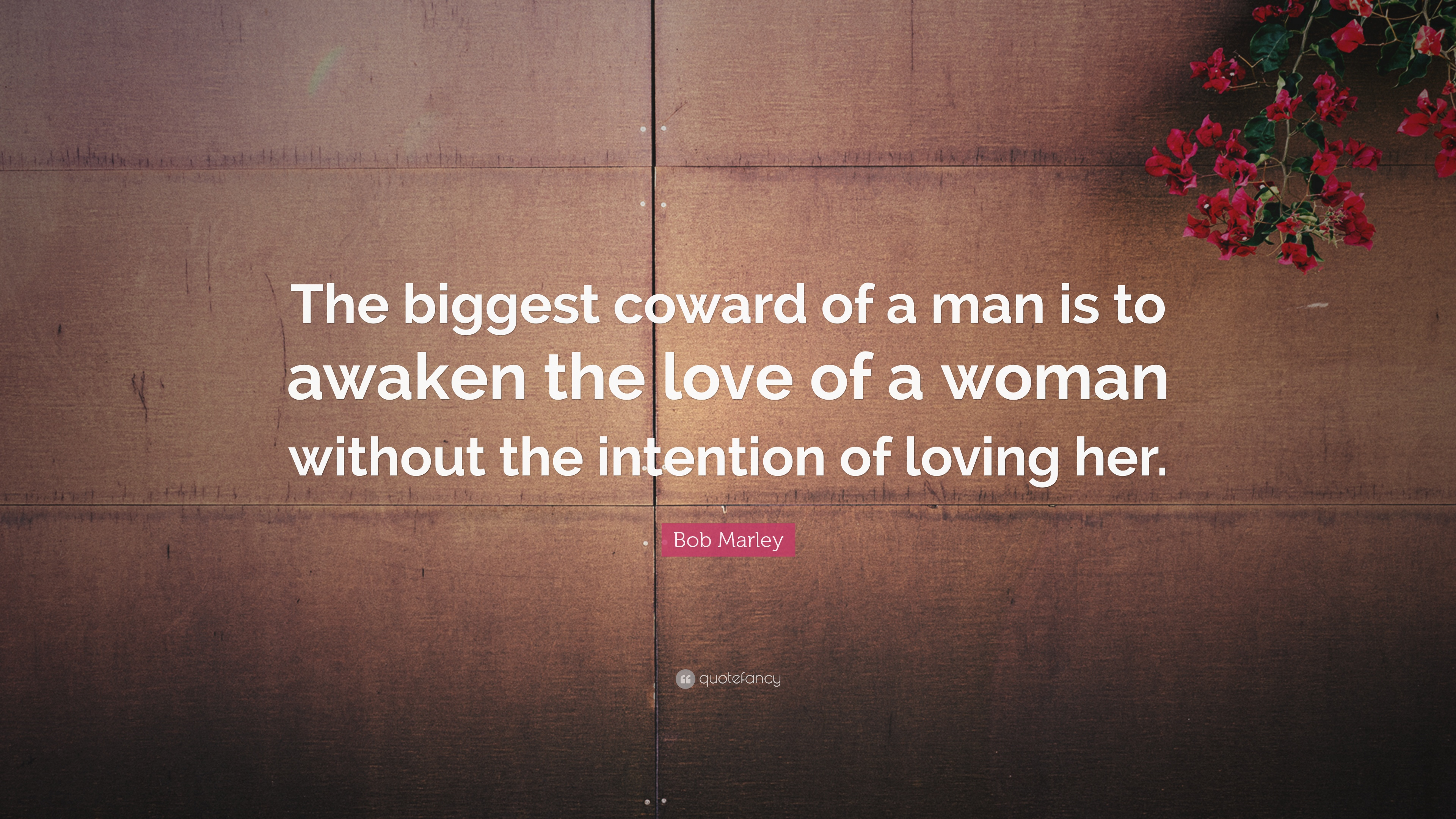 "Bob Marley Quote ""The biggest coward of a man is to awaken the love"