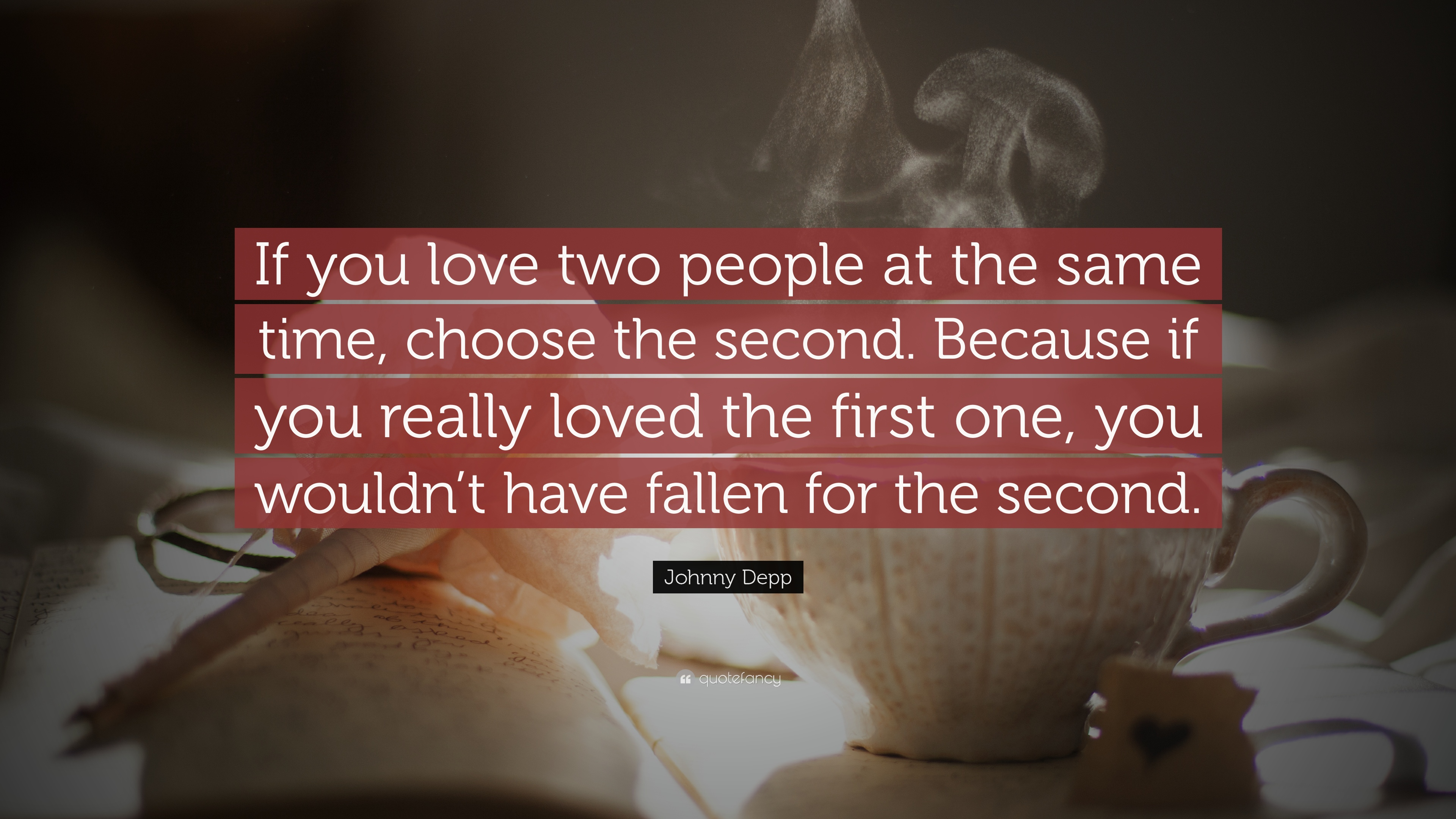 "Johnny Depp Quote ""If you love two people at the same time choose"