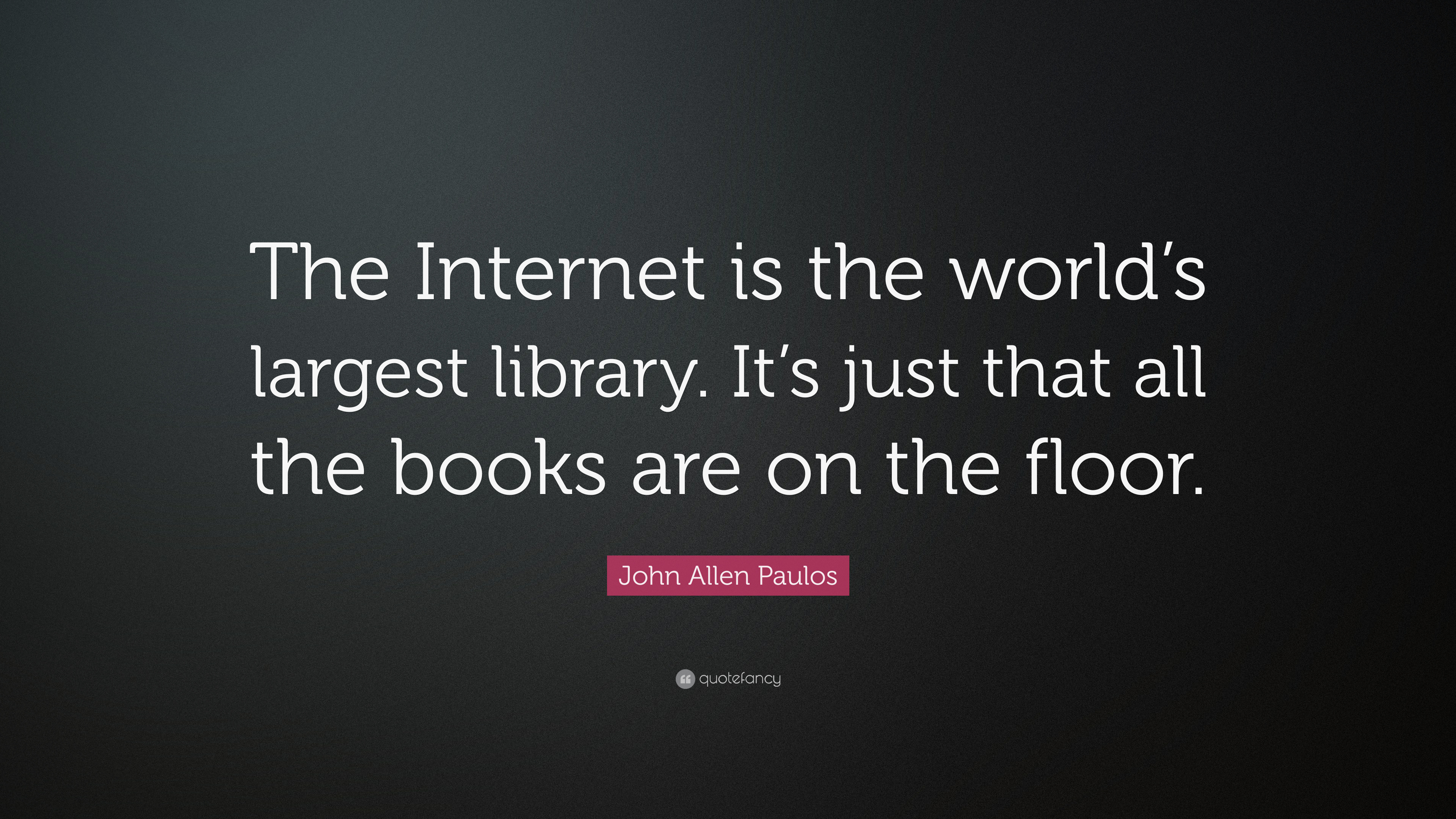 """John Allen Paulos Quote: """"The Internet is the world's ..."""