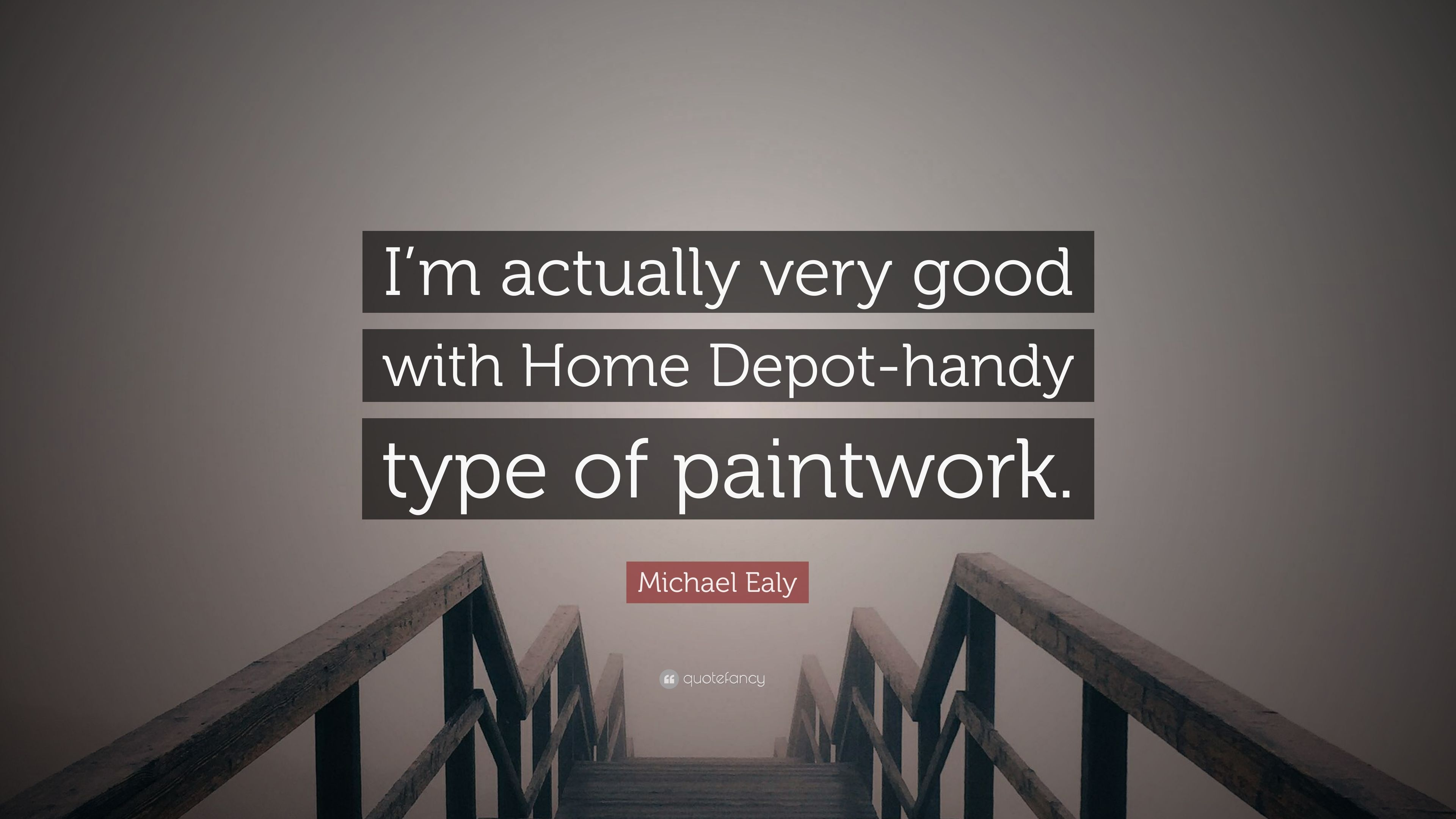 Home Depot Quote | Michael Ealy Quote I M Actually Very Good With Home Depot Handy