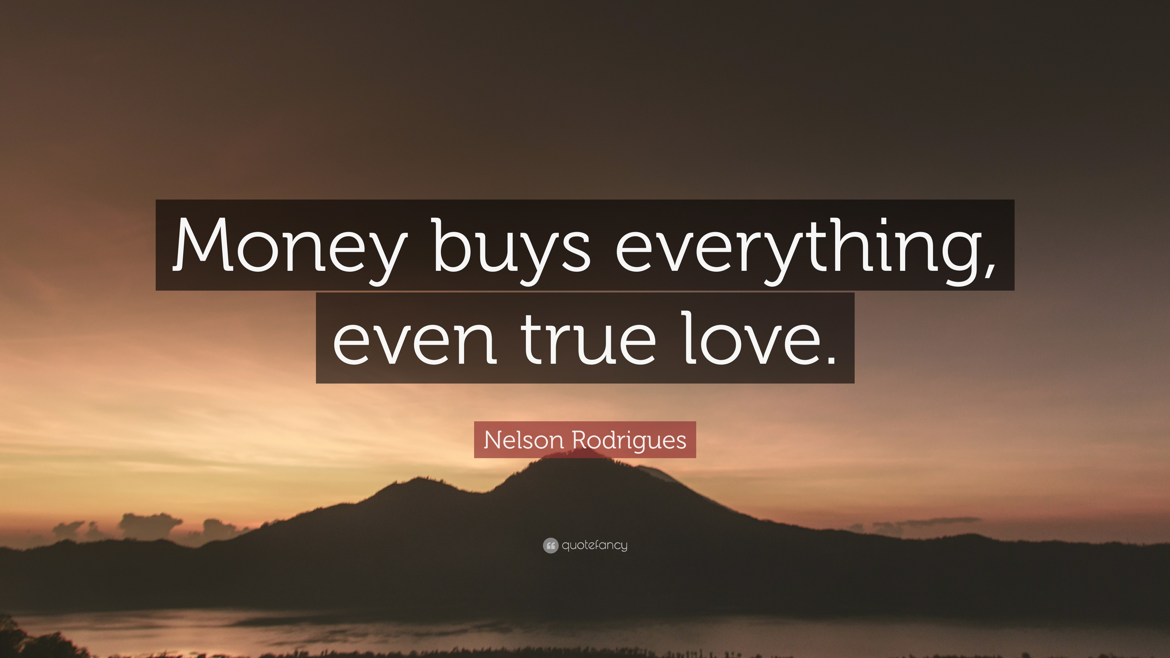 Nelson Rodrigues Quote Money Buys Everything Even True Love 7