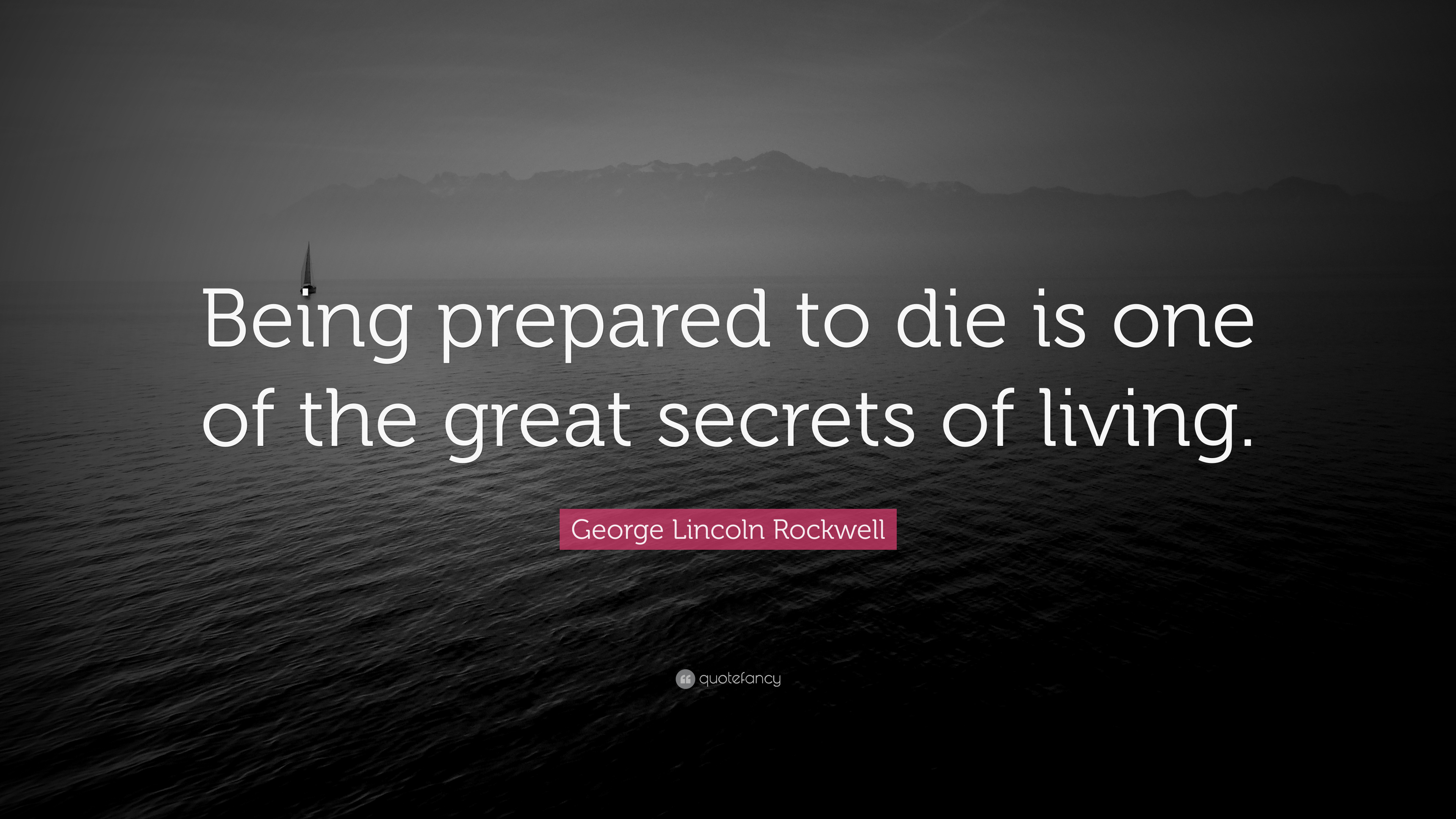 "Quotes About Being Prepared George Lincoln Rockwell Quote: ""Being prepared to die is one of  Quotes About Being Prepared"