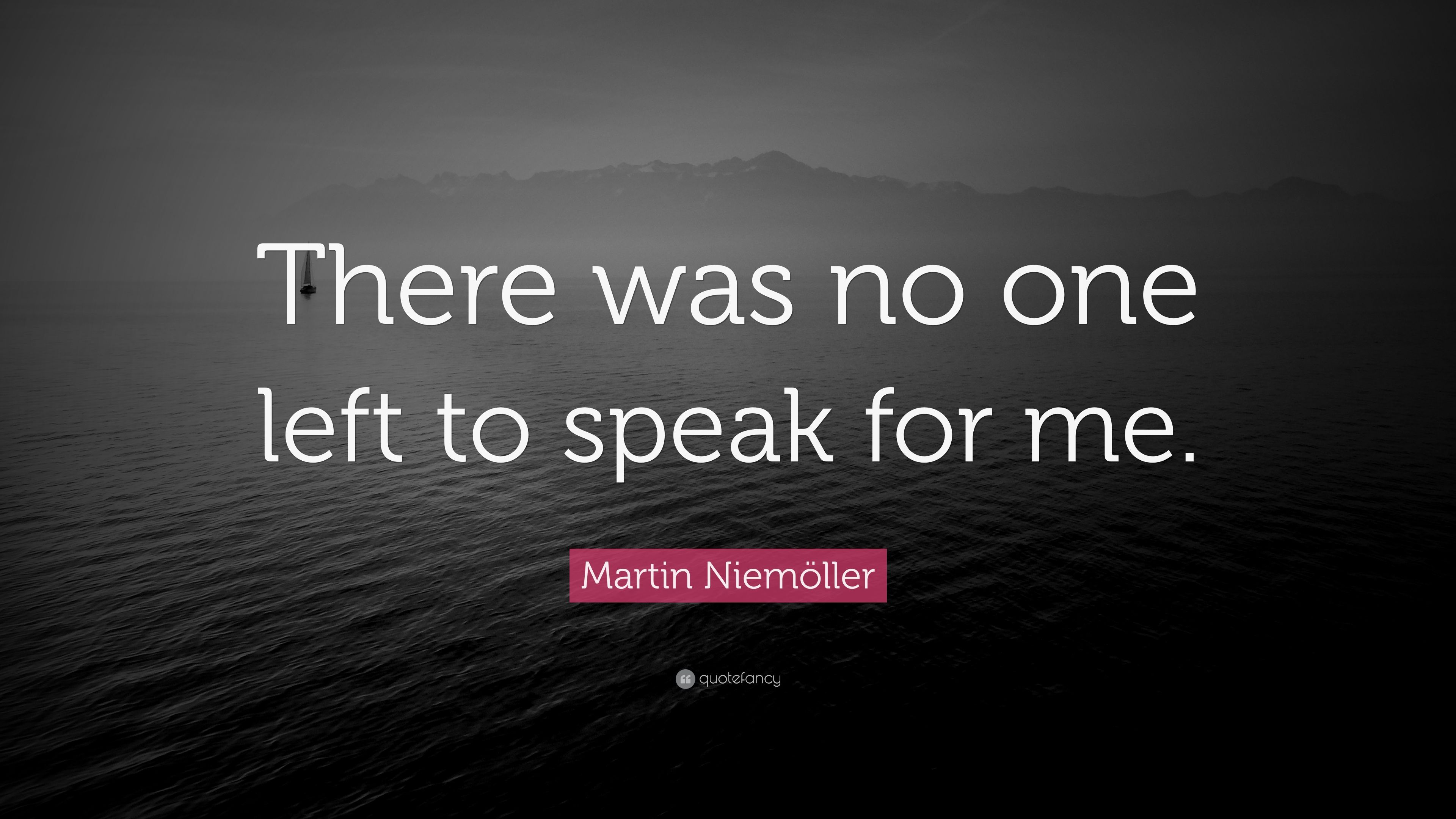 Martin Niemöller Quote There Was No One Left To Speak For Me 7
