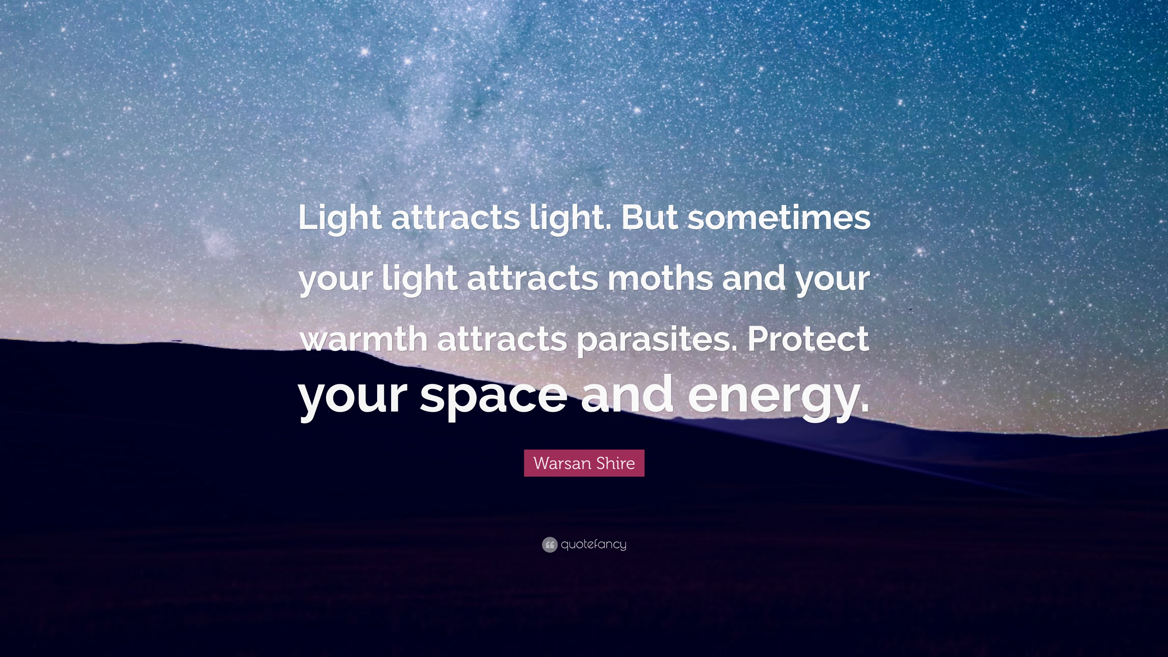 "Quotes Light Warsan Shire Quote ""Light Attracts Lightbut Sometimes Your"