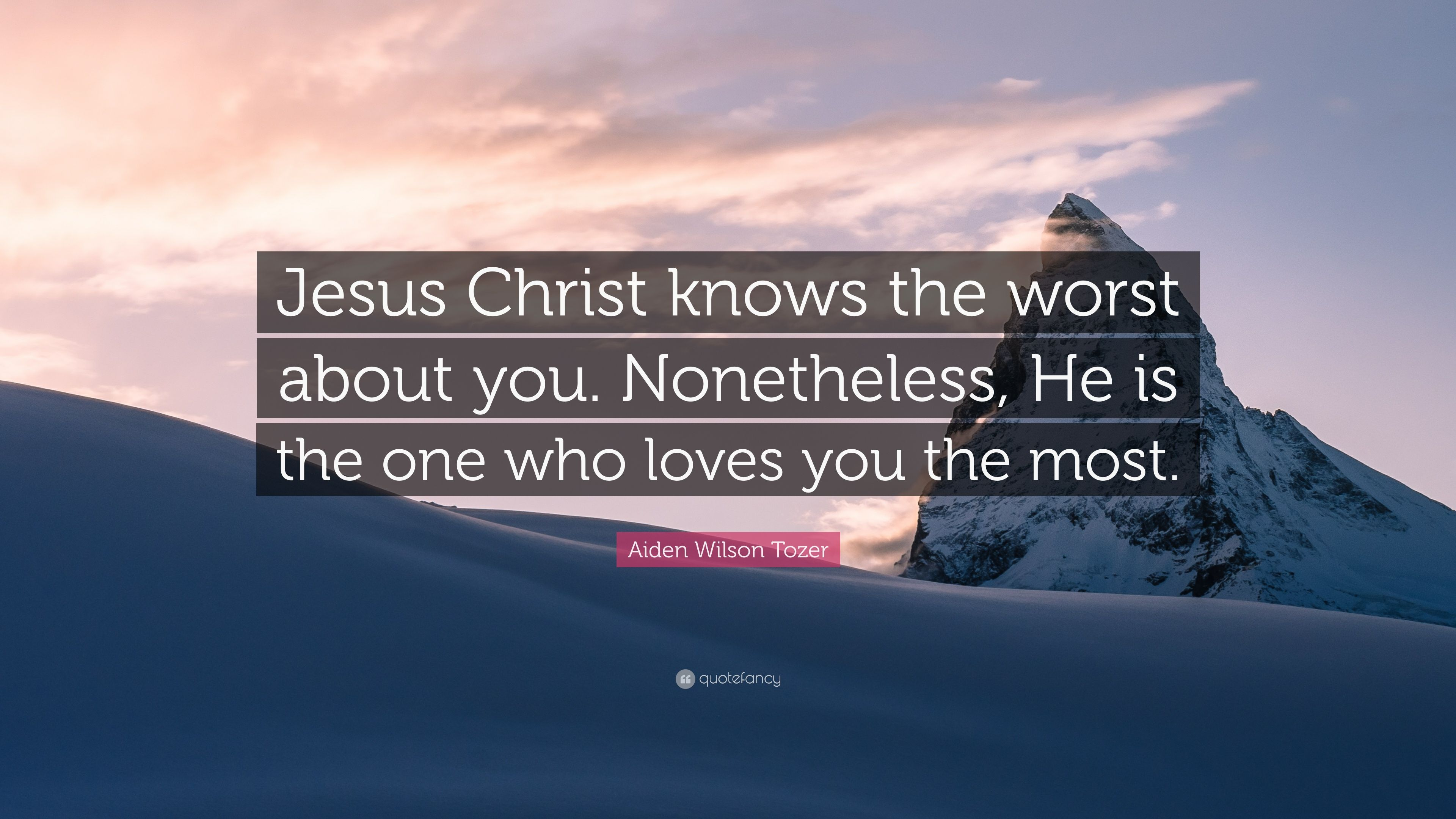 Aiden Wilson Tozer Quote Jesus Christ Knows The Worst About You