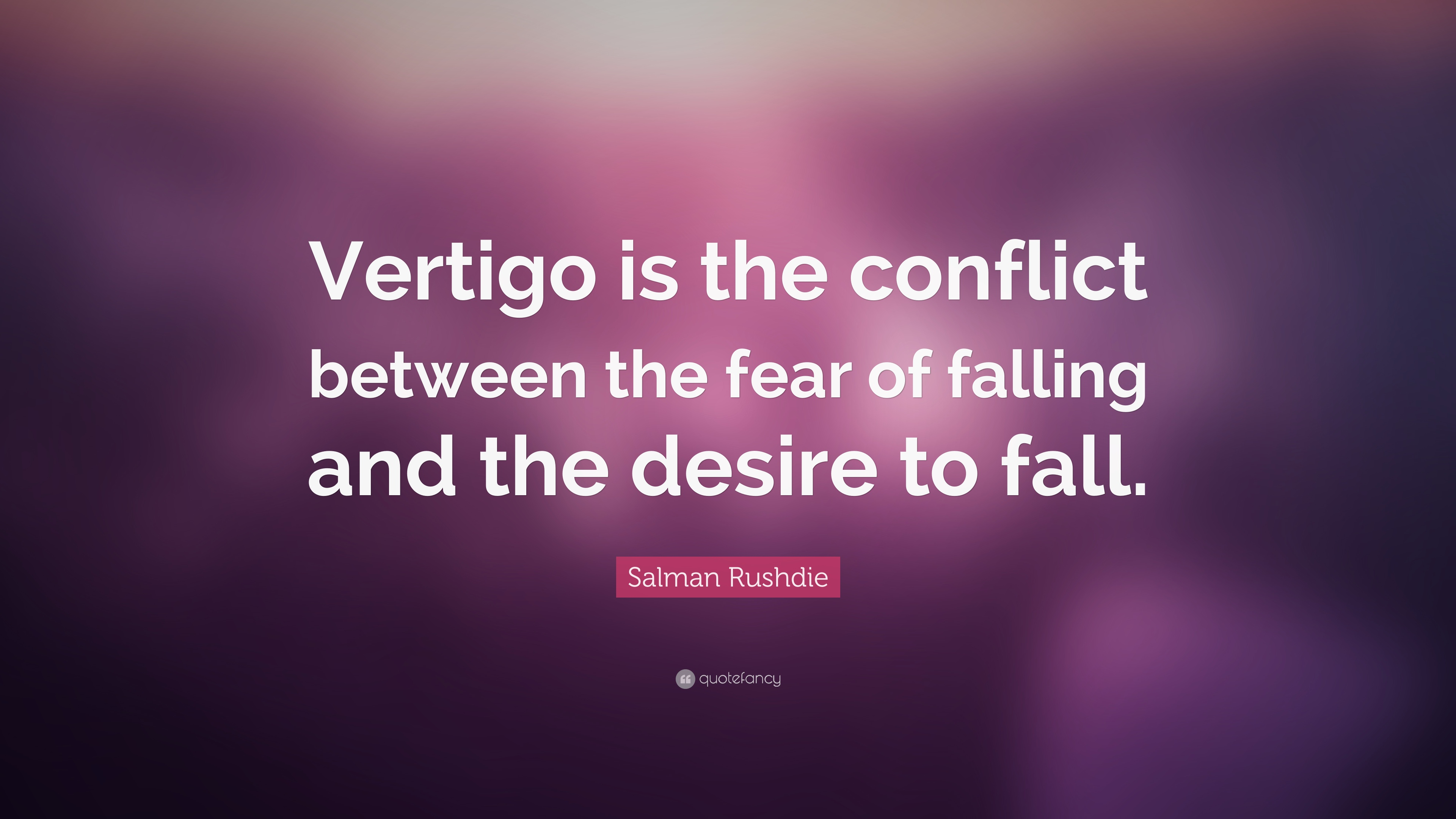 Salman Rushdie Quote: U201cVertigo Is The Conflict Between The Fear Of Falling  And The