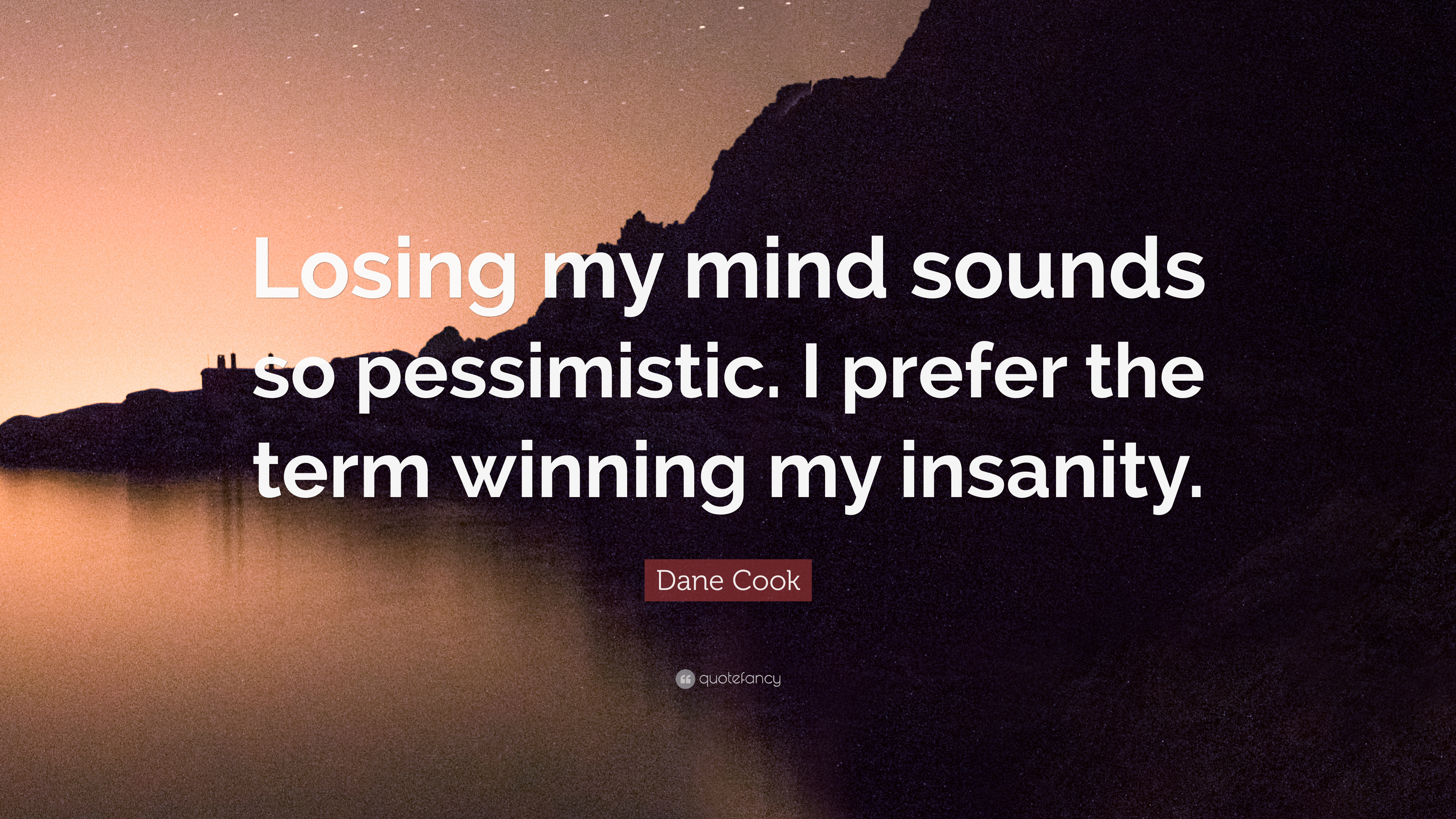 "Dane Cook Quote: ""Losing my mind sounds so pessimistic. I ..."