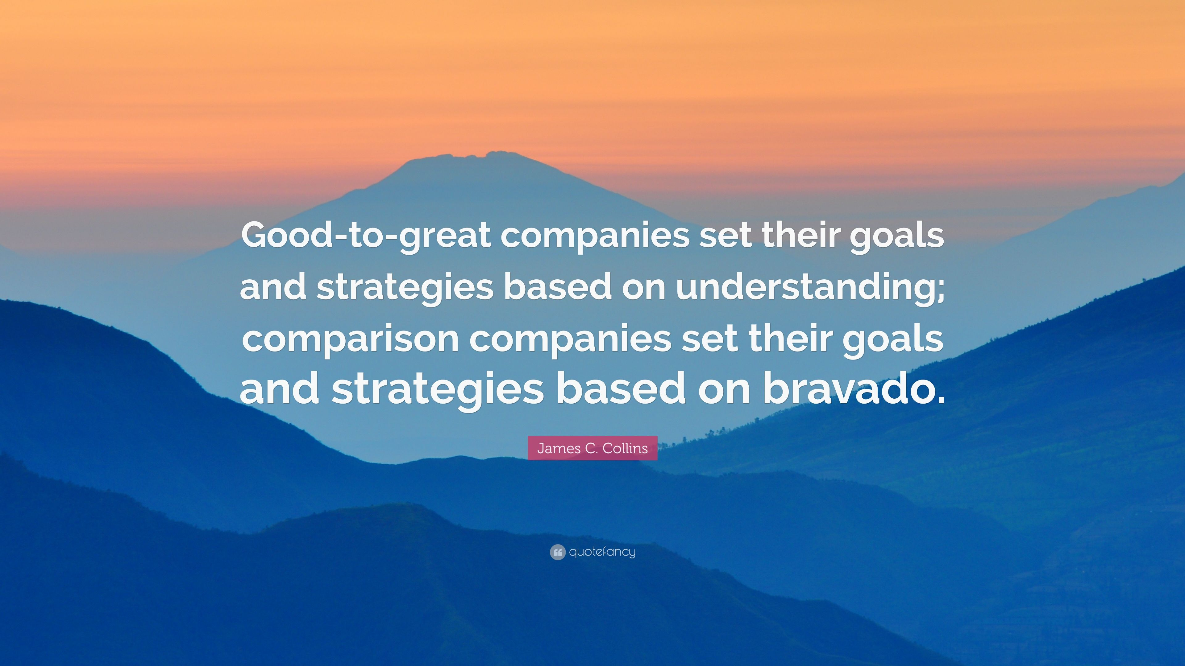 "Good To Great Quotes James Ccollins Quote ""Goodtogreat Companies Set Their Goals"