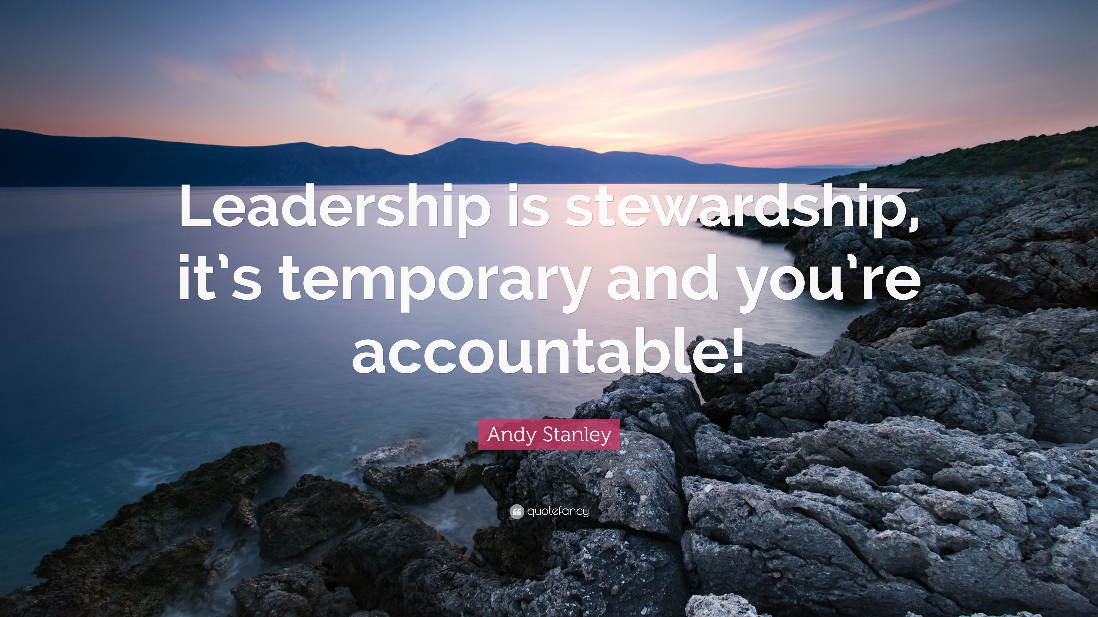 "Stewardship Quotes Andy Stanley Quote ""Leadership Is Stewardship It's Temporary And"