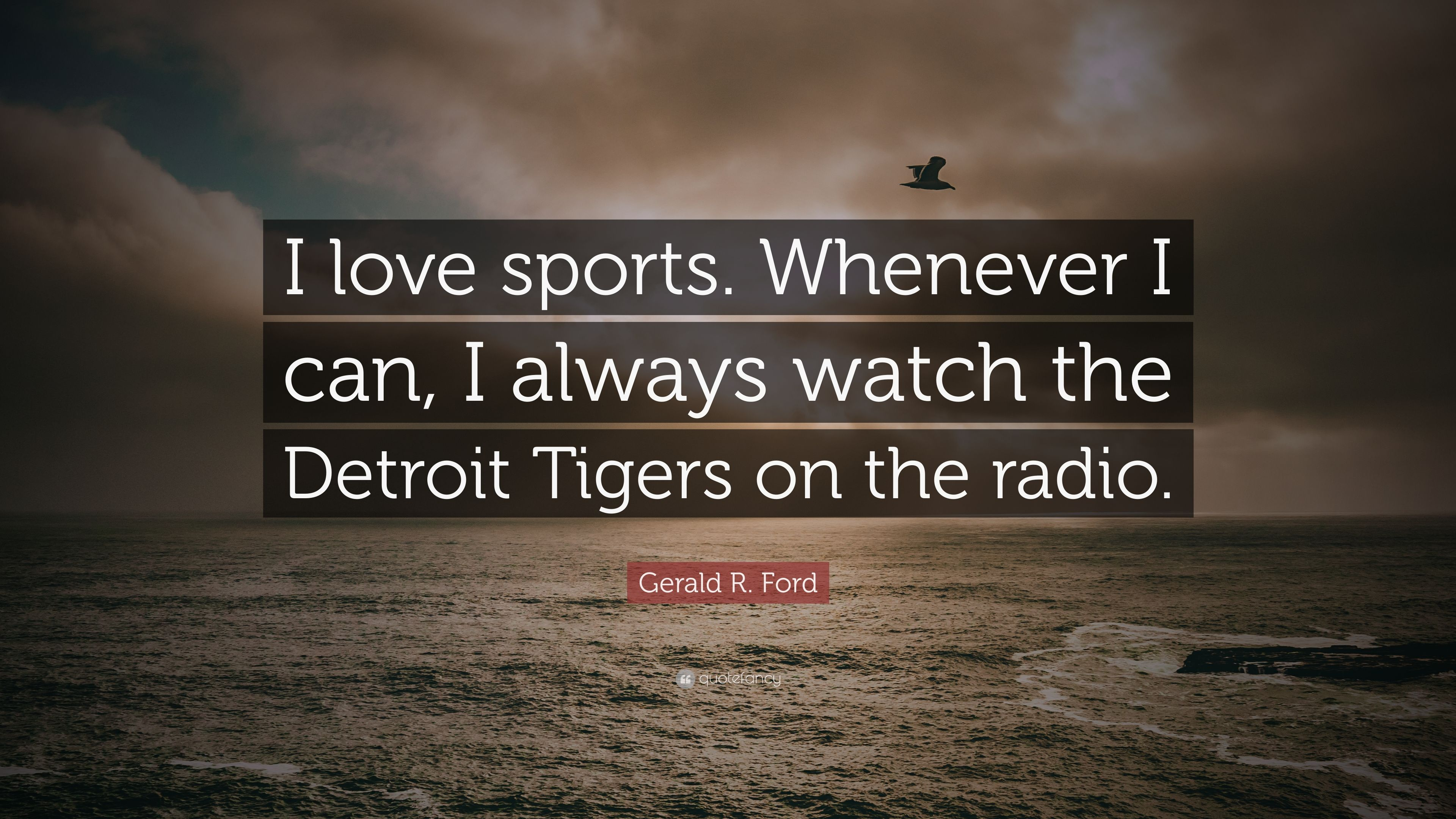"Gerald Ford Quotes Gerald Rford Quote ""I Love Sportswhenever I Can I Always"