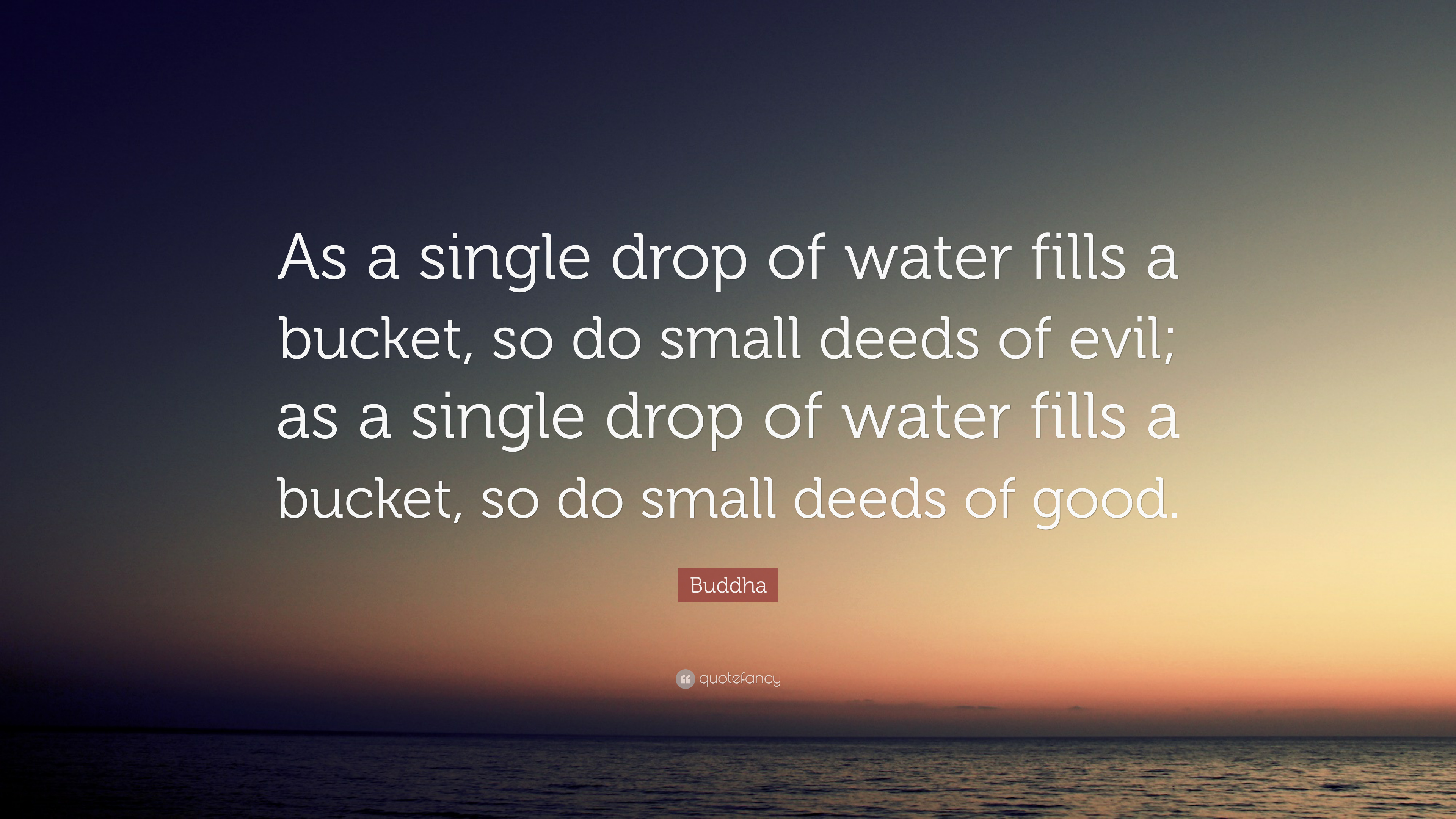 Buddha Quote As A Single Drop Of Water Fills A Bucket So Do Small