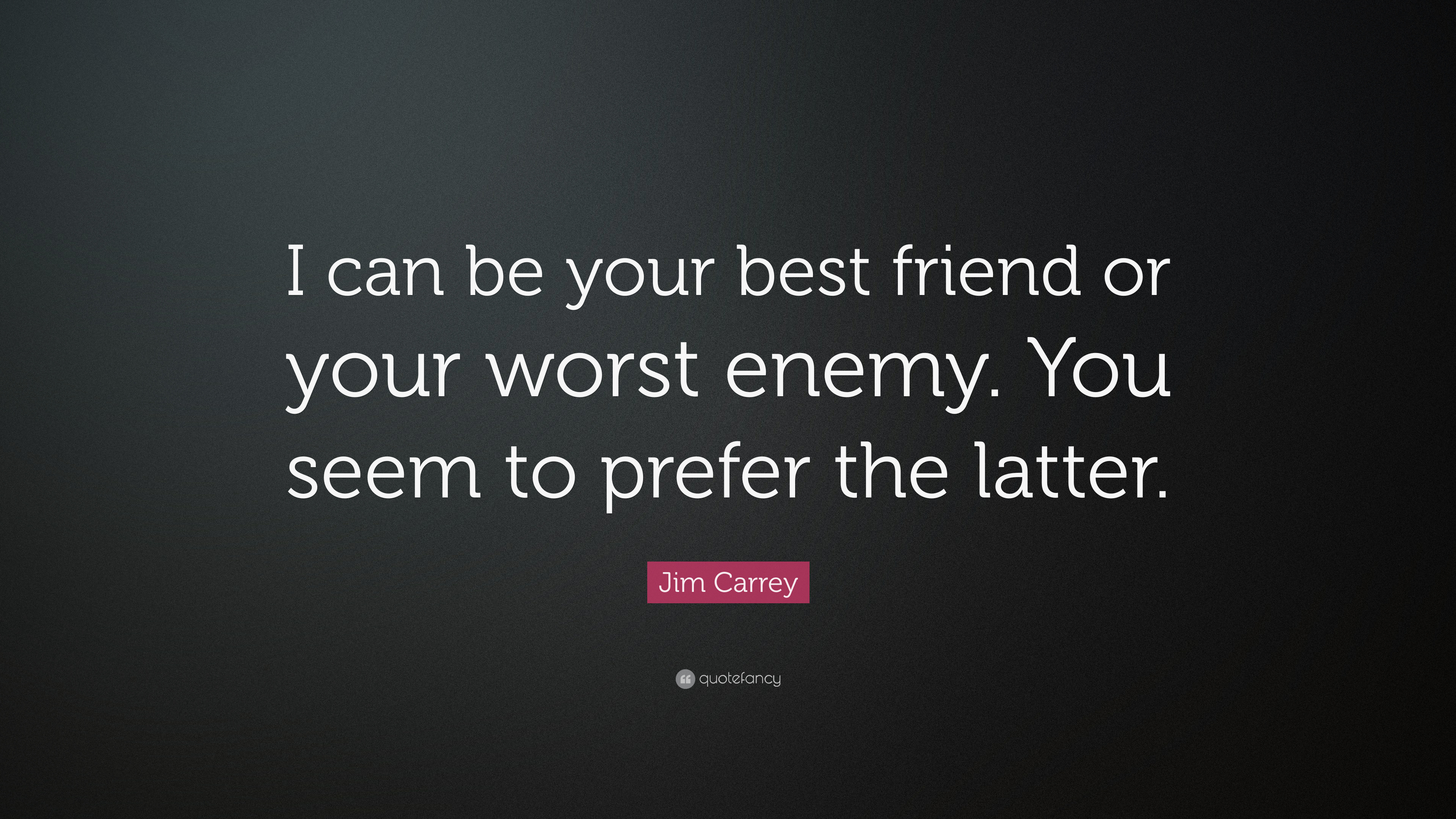 Jim Carrey Quote I Can Be Your Best Friend Or Your Worst Enemy