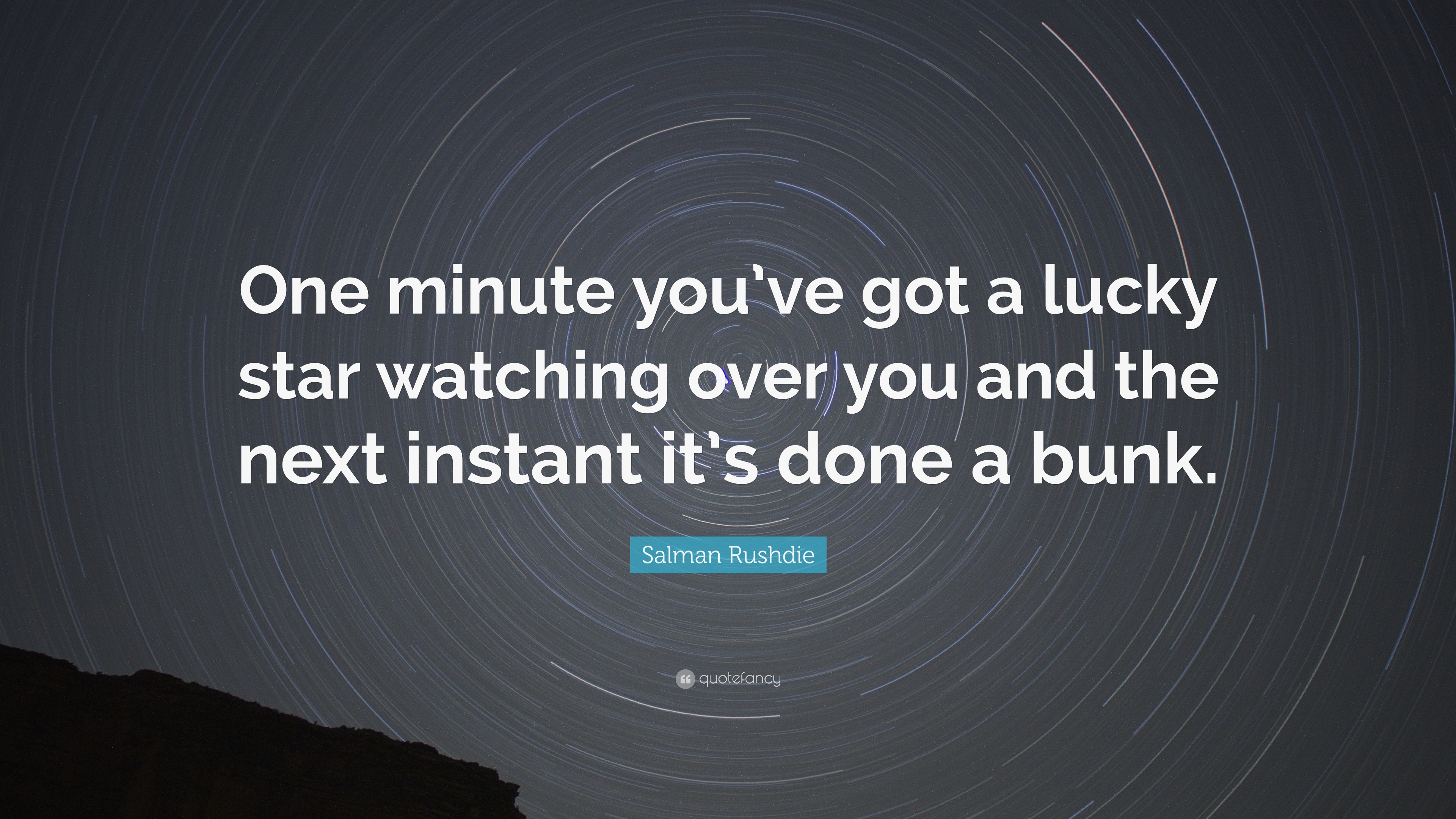"Salman Rushdie Quote: ""One minute you've got a lucky star"