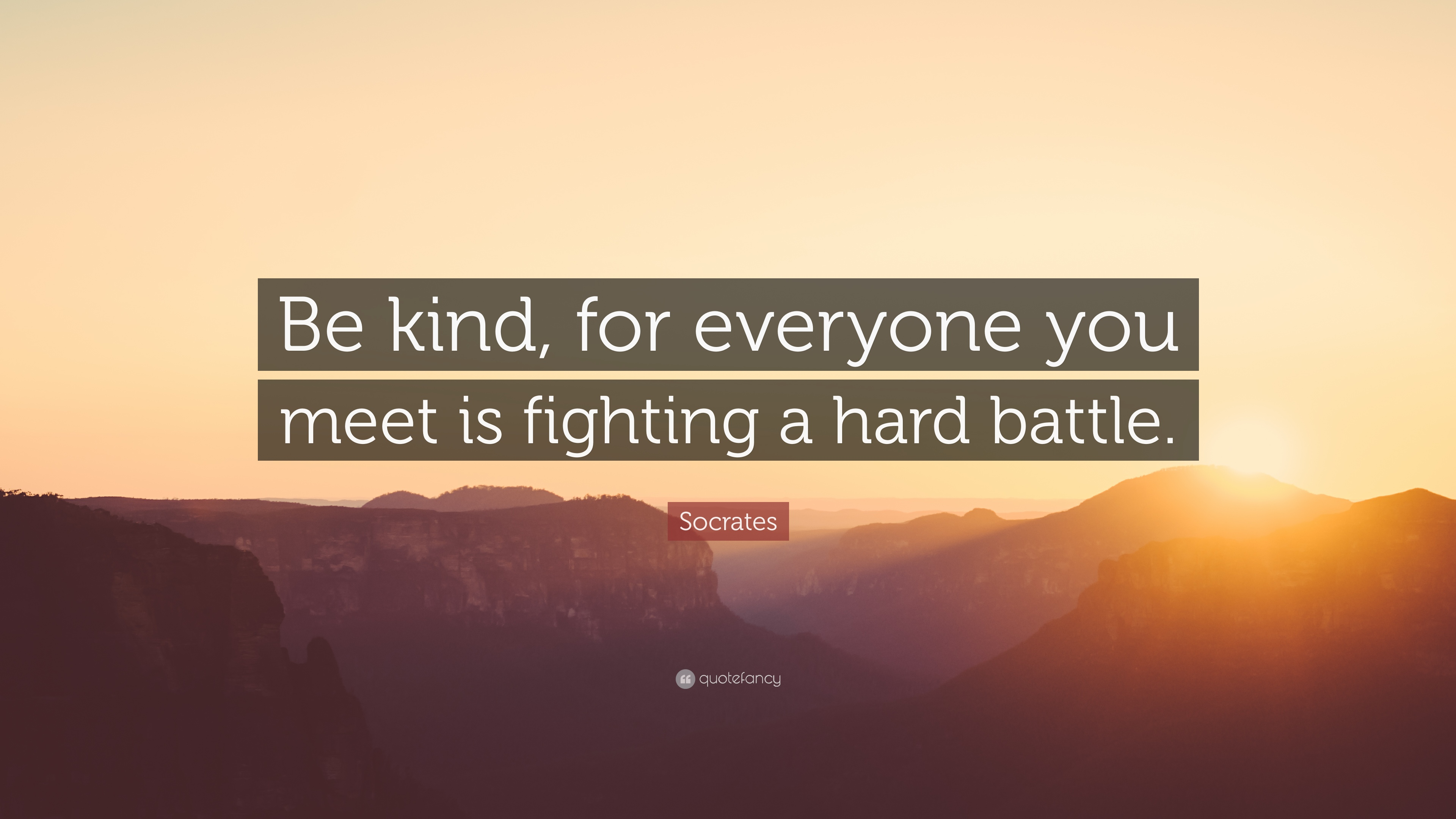 be kind for everyone you meet is fighting a hard battle images
