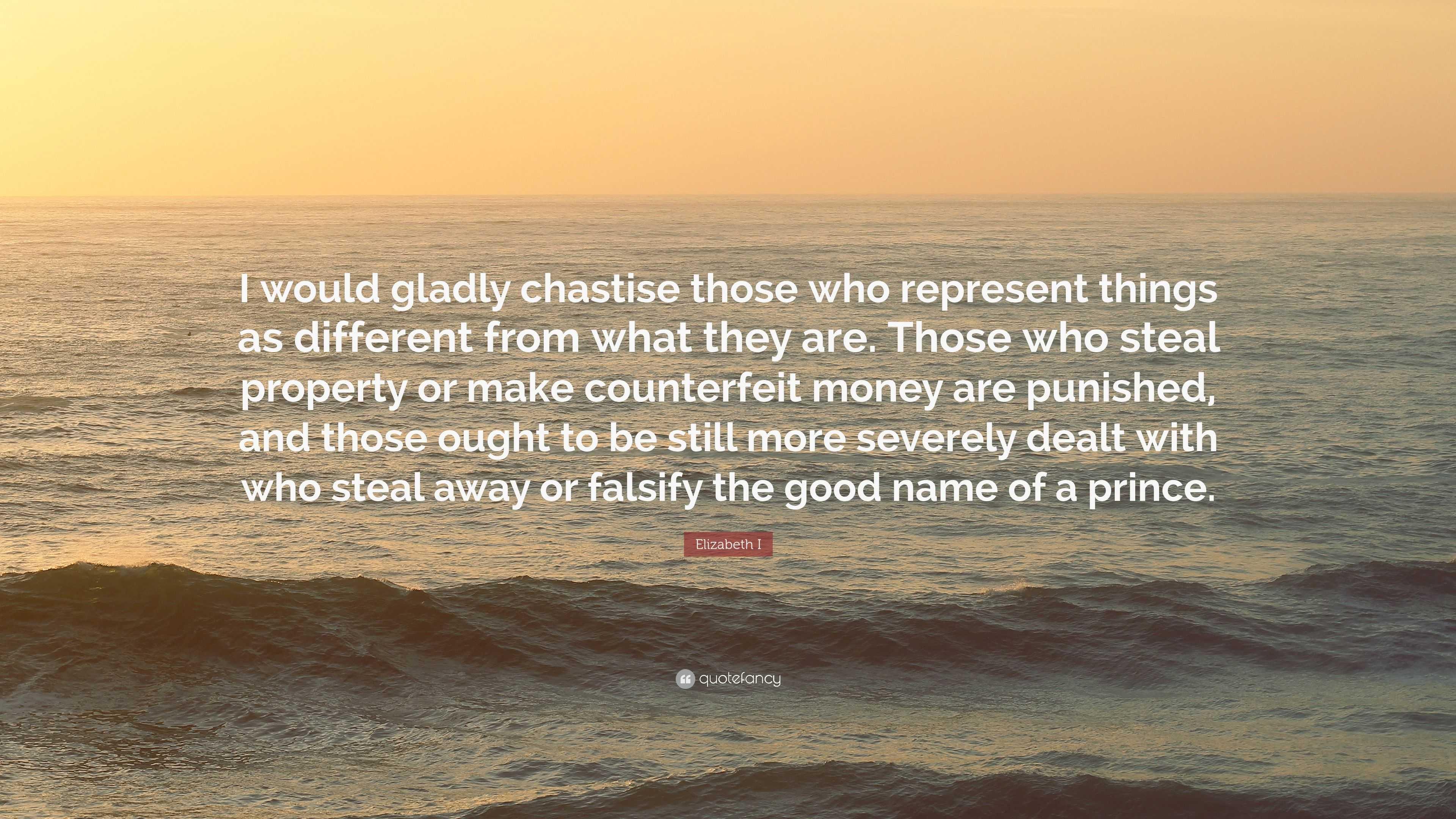 "Elizabeth I Quote: ""I would gladly chastise those who"