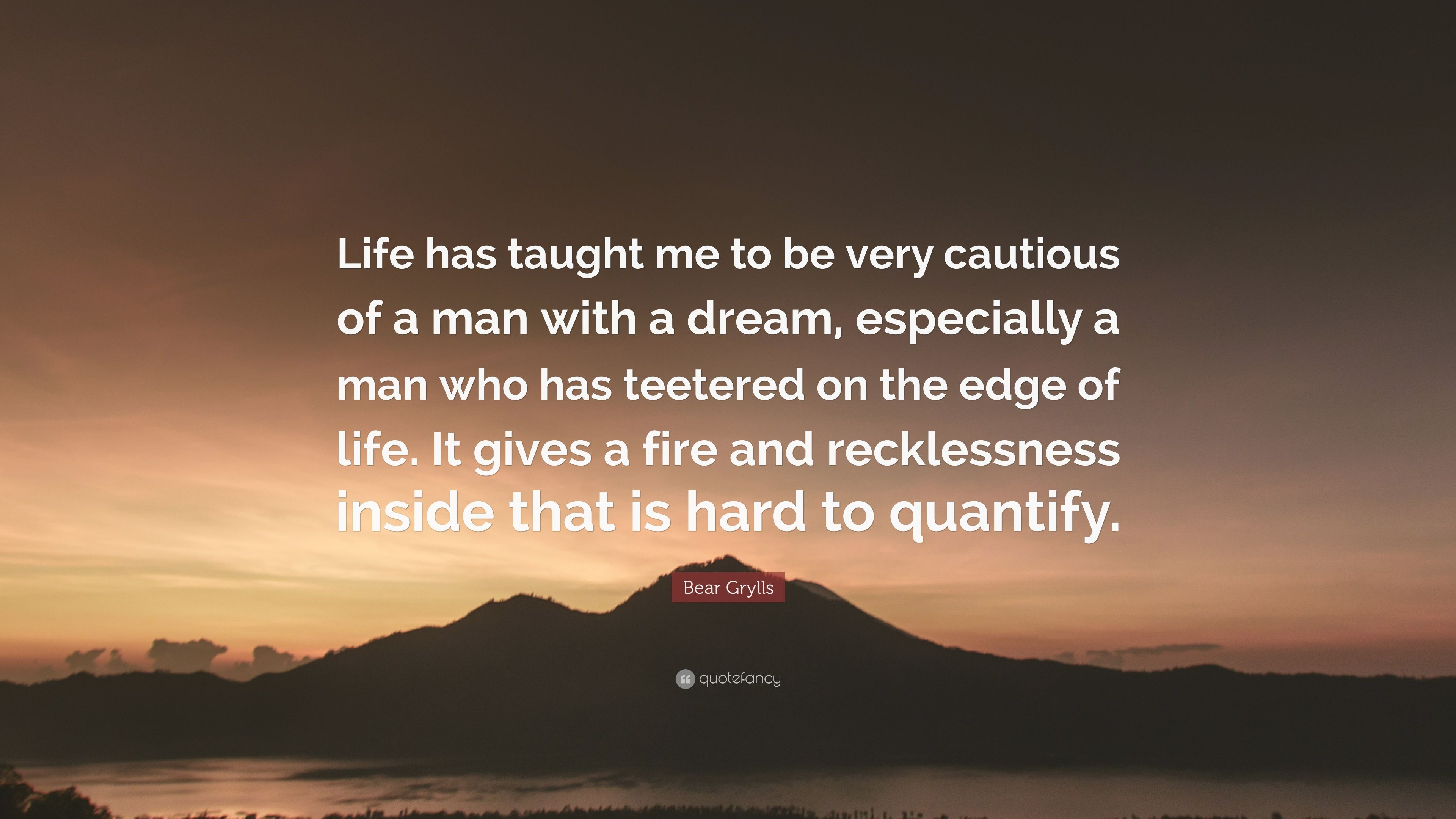 """What Life Has Taught Me Quotes Bear Grylls Quote """"Life Has Taught Me To Be Very Cautious Of A"""