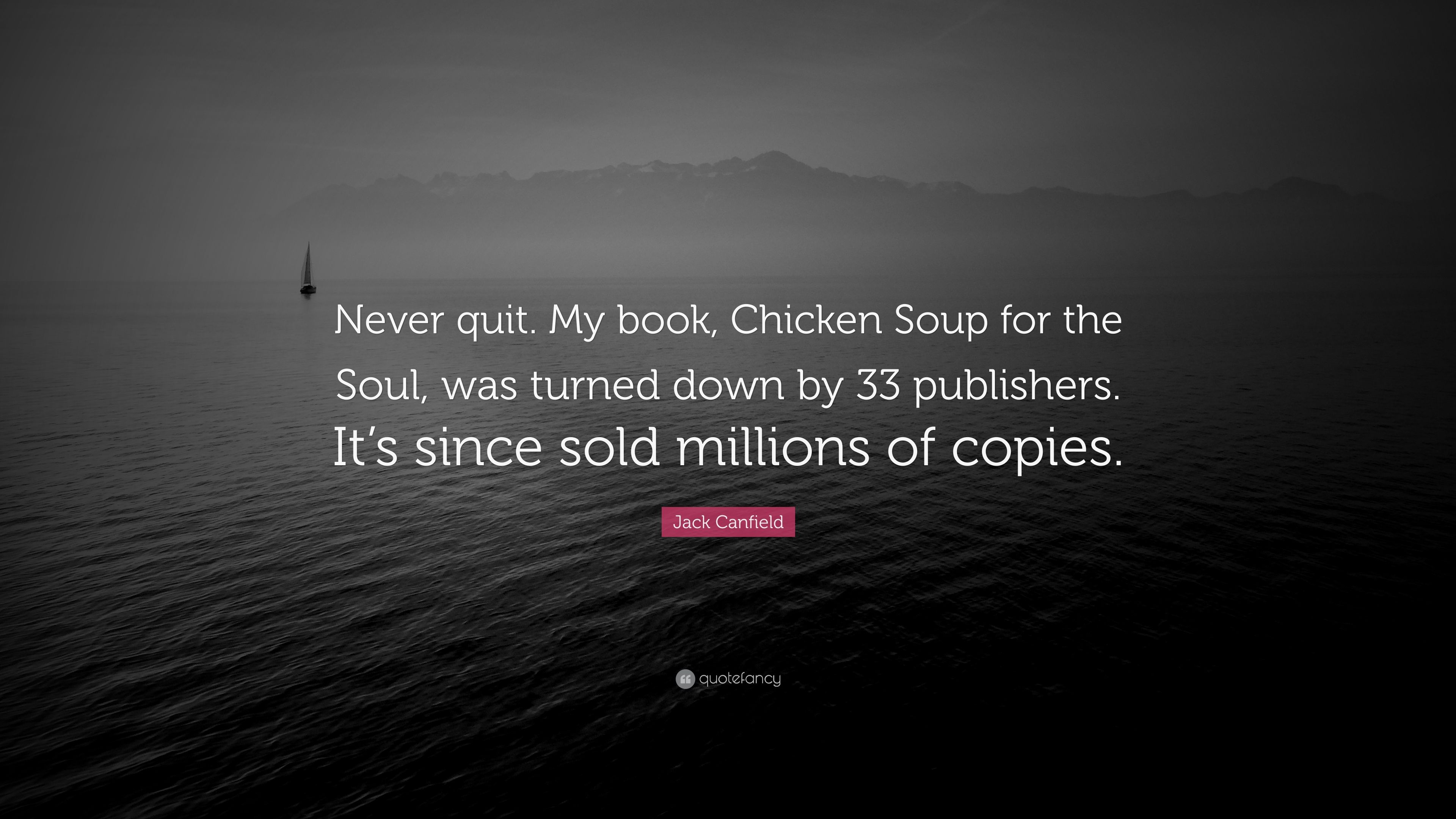 Jack Canfield Quote Never Quit My Book Chicken Soup For The Soul