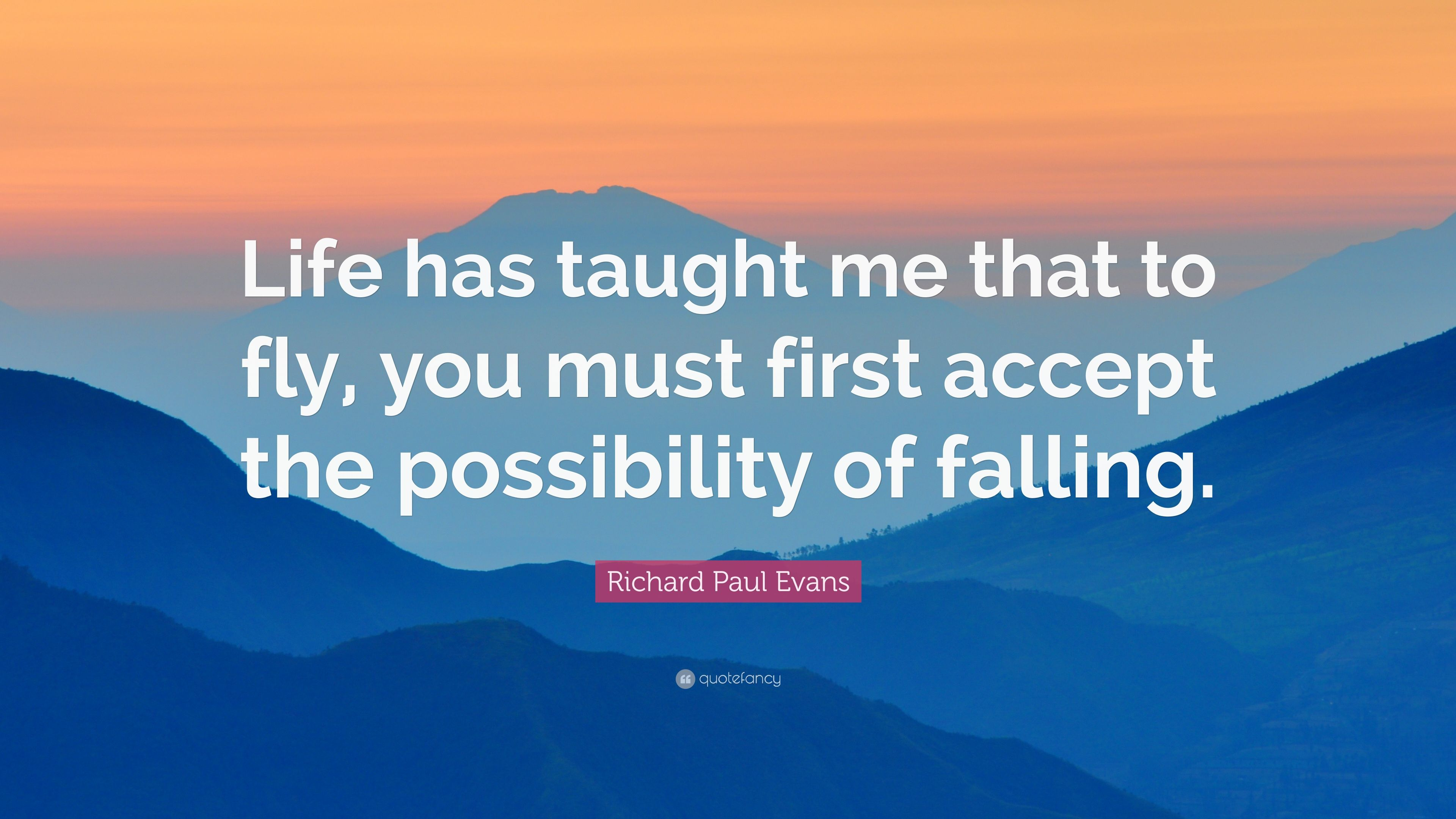"""What Life Has Taught Me Quotes Richard Paul Evans Quote """"Life Has Taught Me That To Fly You"""