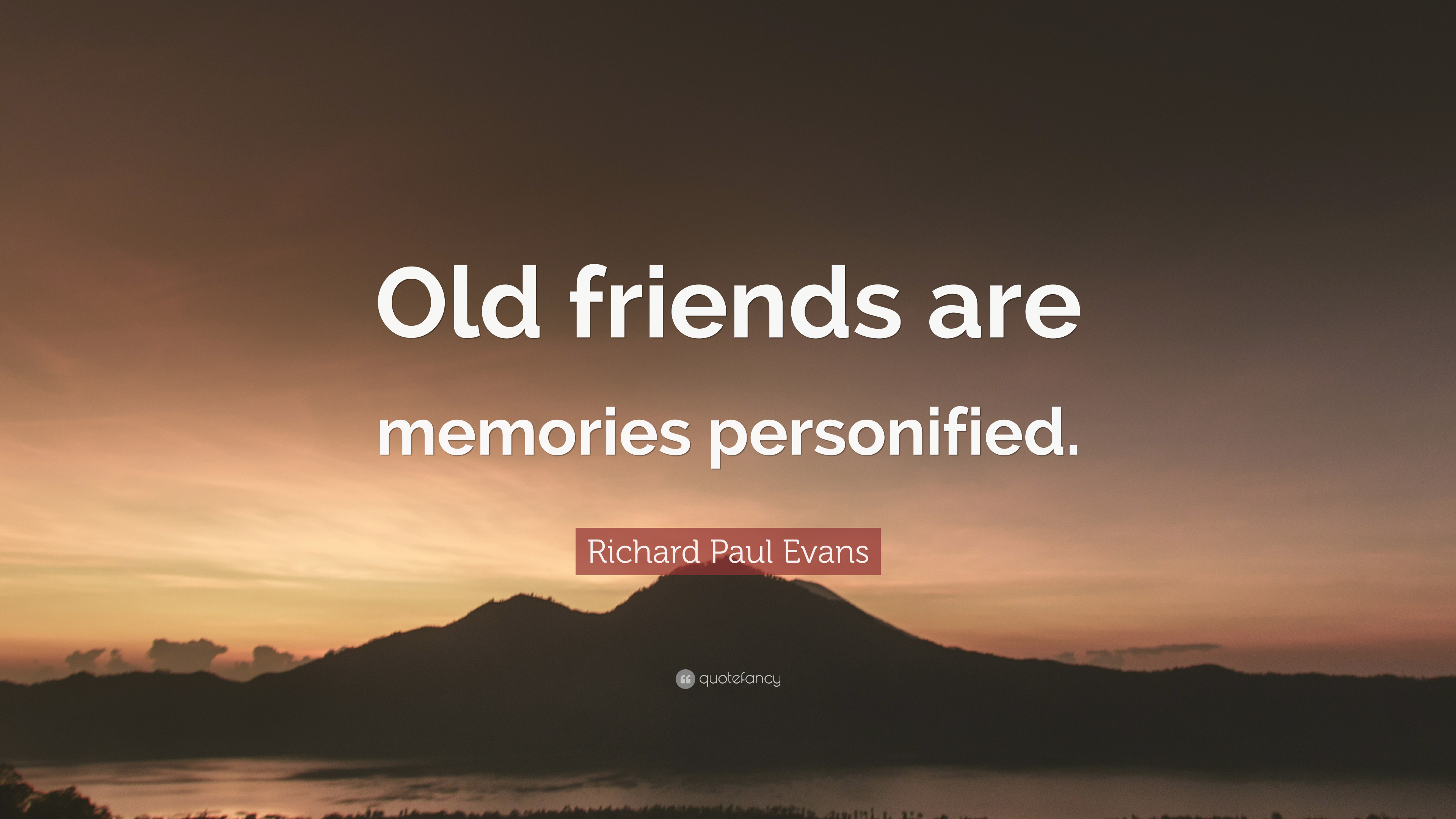 "Richard Paul Evans Quote: ""Old friends are memories personified"